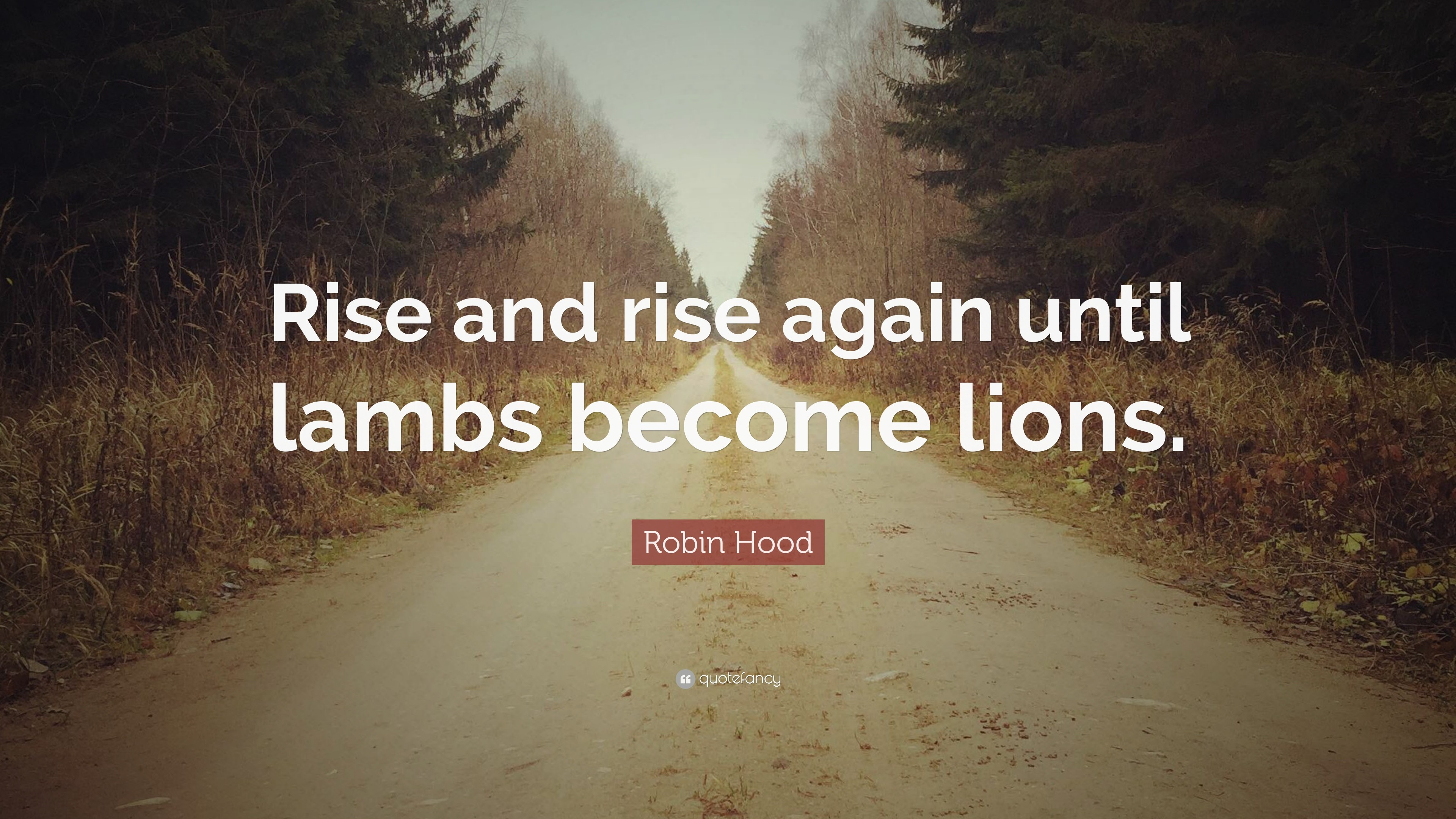 """Robin Hood Quote: """"Rise and rise again until lambs become lions."""""""