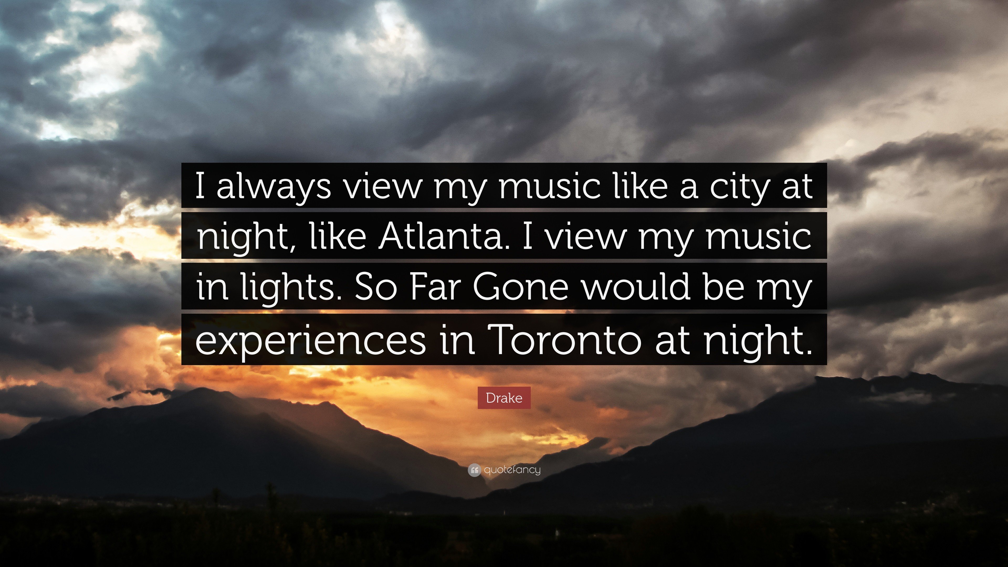 """Drake Quote: """"I always view my music like a city at night, like"""