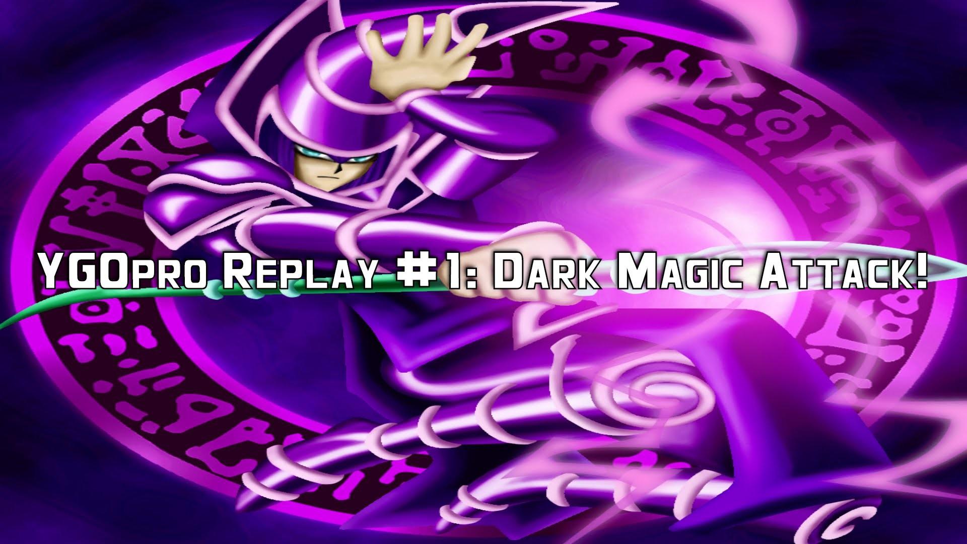 Yu-Gi-Oh! YGOpro Replay #1: Dark Magic Attack! (Dark Magician Deck 2016) –  YouTube