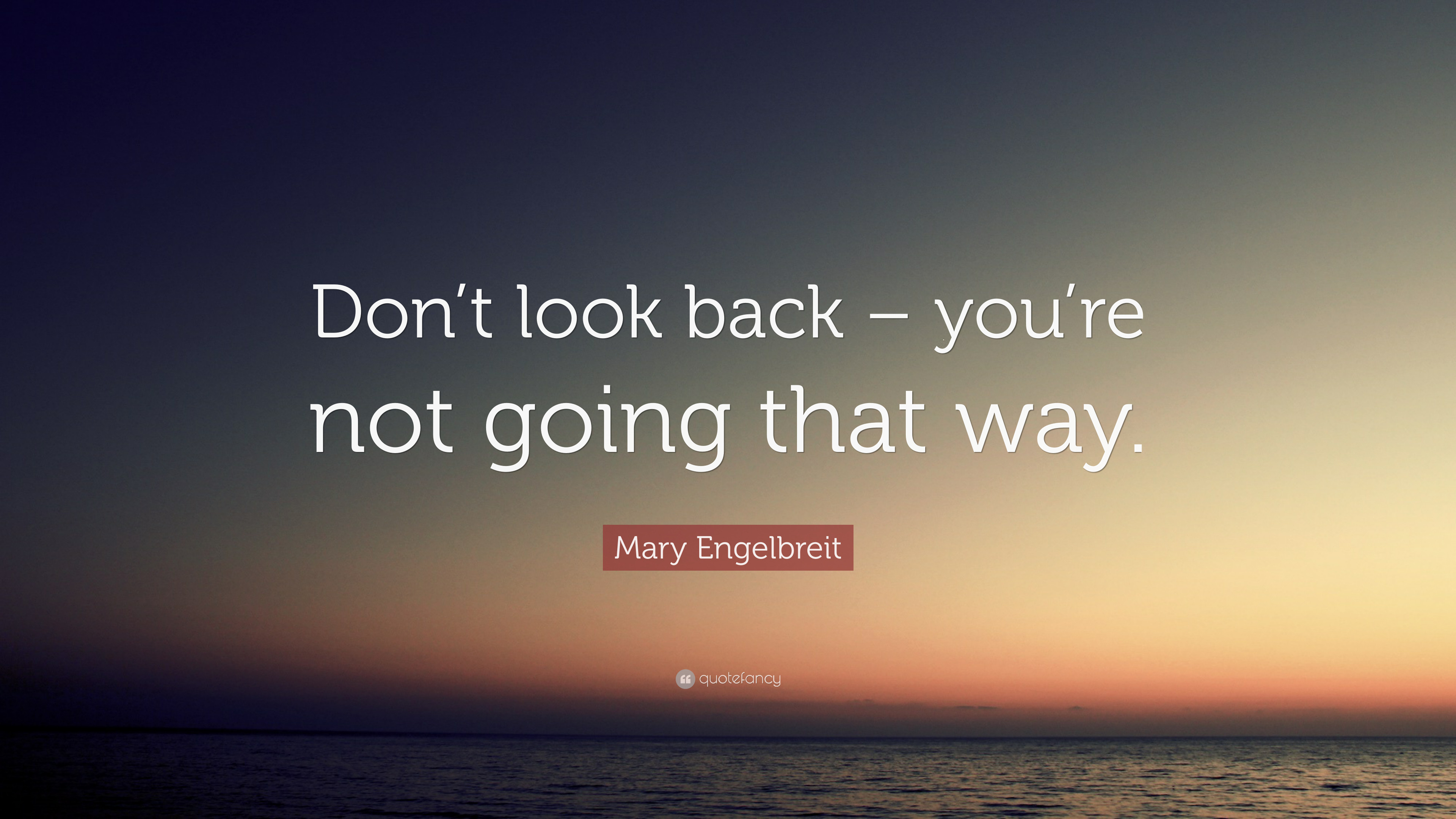 """Mary Engelbreit Quote: """"Don't look back – you're not going … wallpaper …"""