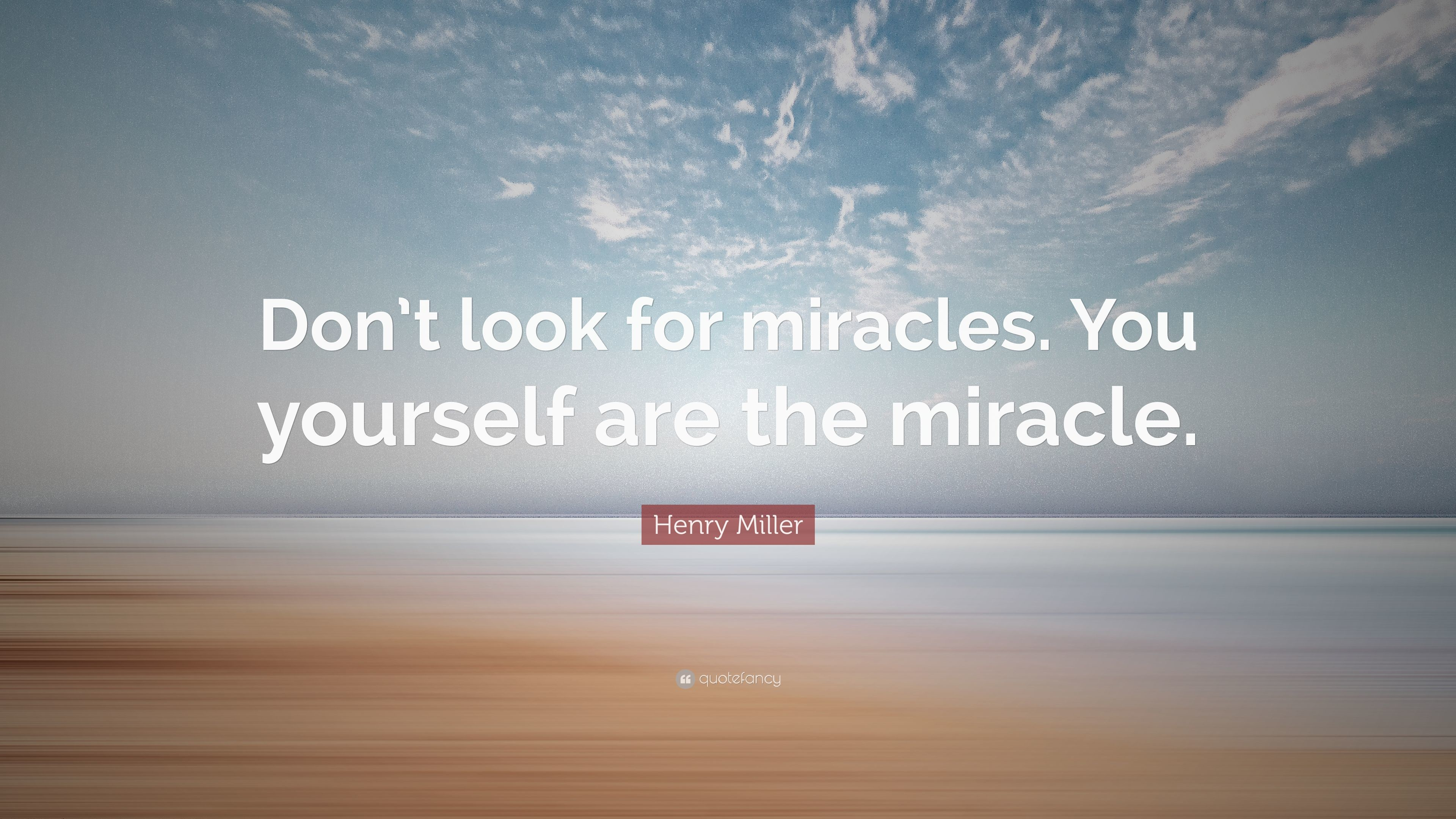 """Henry Miller Quote: """"Don't look for miracles. You yourself ."""