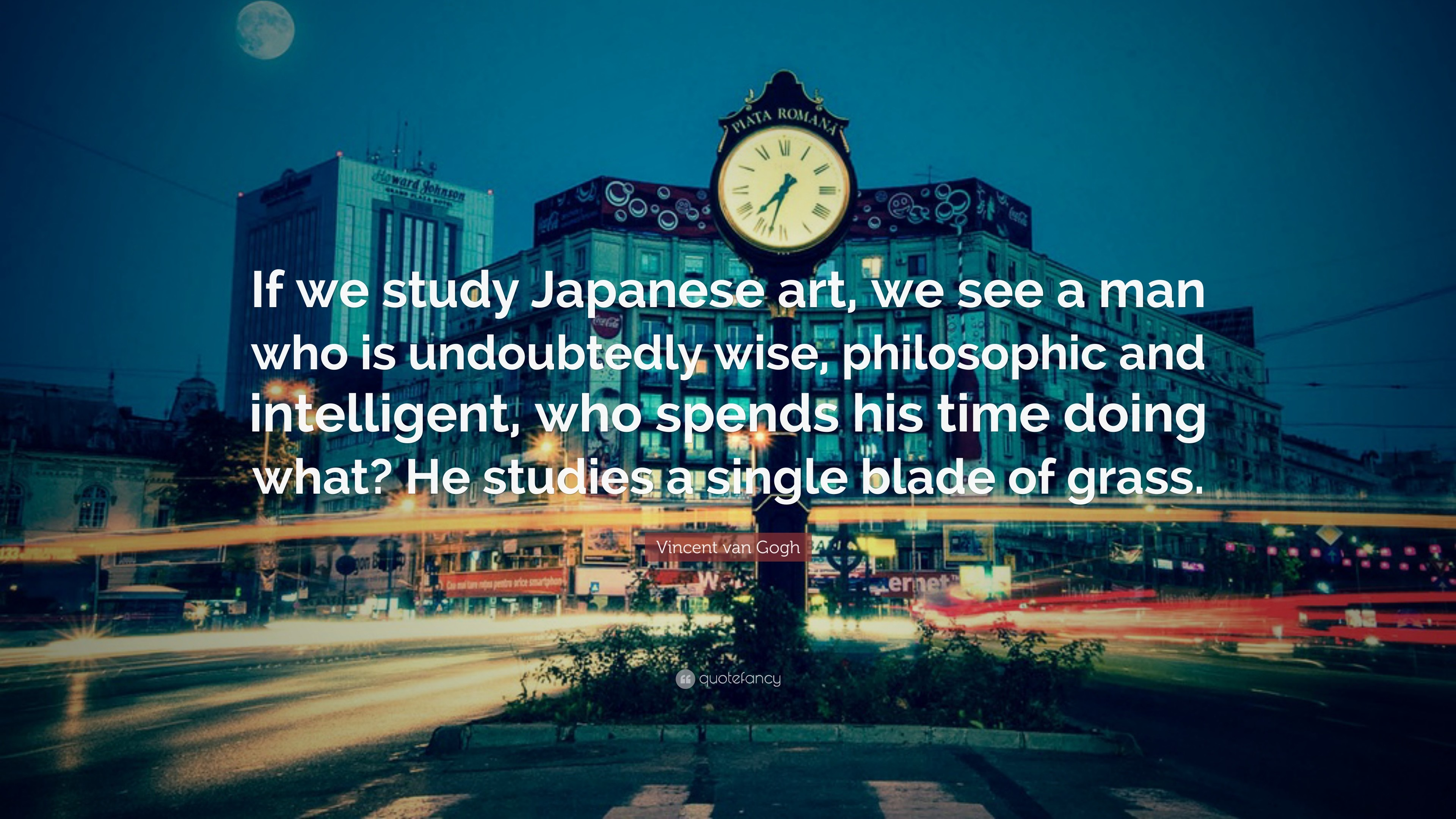 "Vincent van Gogh Quote: ""If we study Japanese art, we see a man"