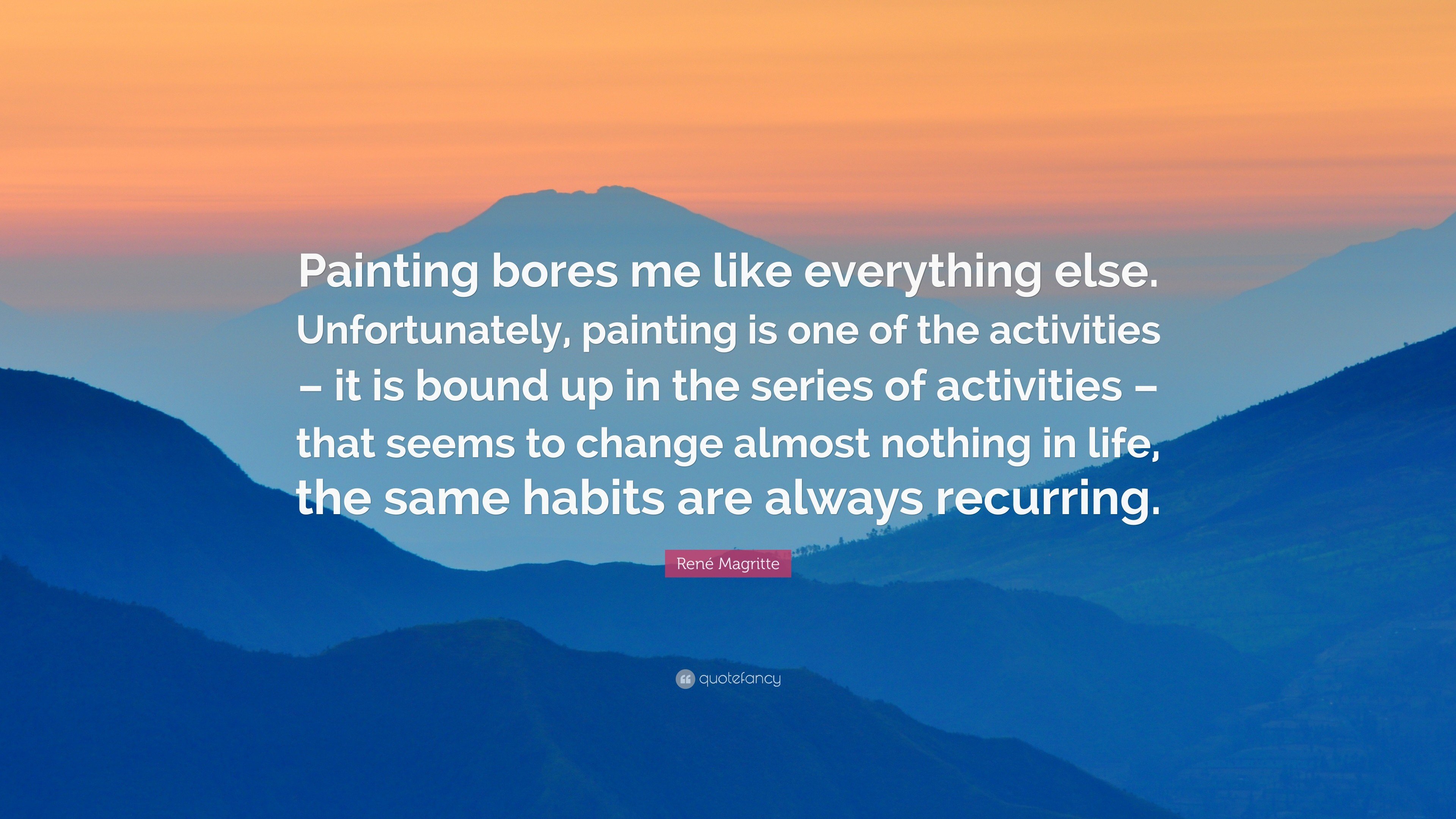 """René Magritte Quote: """"Painting bores me like everything else.  Unfortunately, painting is"""