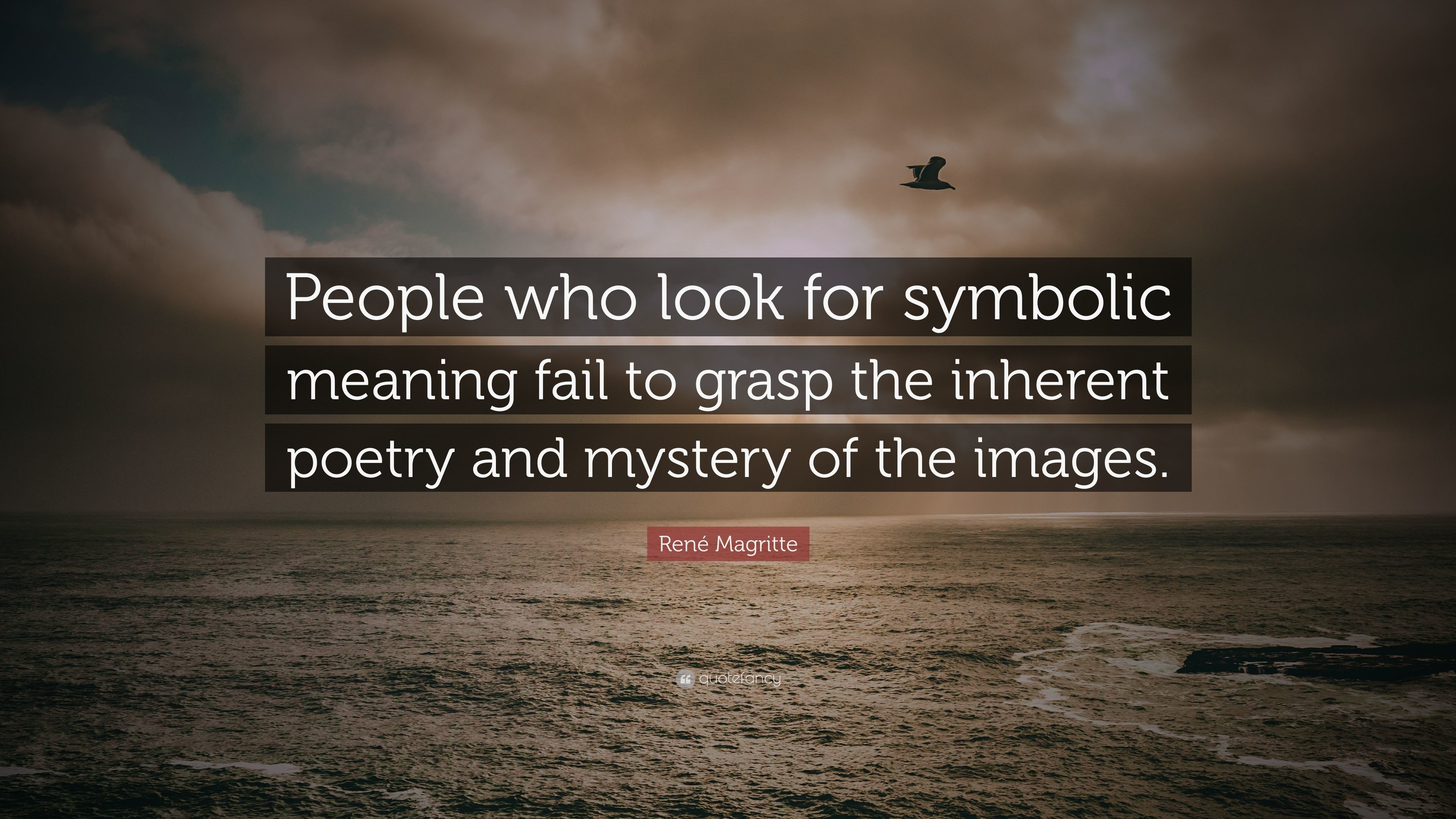 """René Magritte Quote: """"People who look for symbolic meaning fail to grasp  the inherent"""