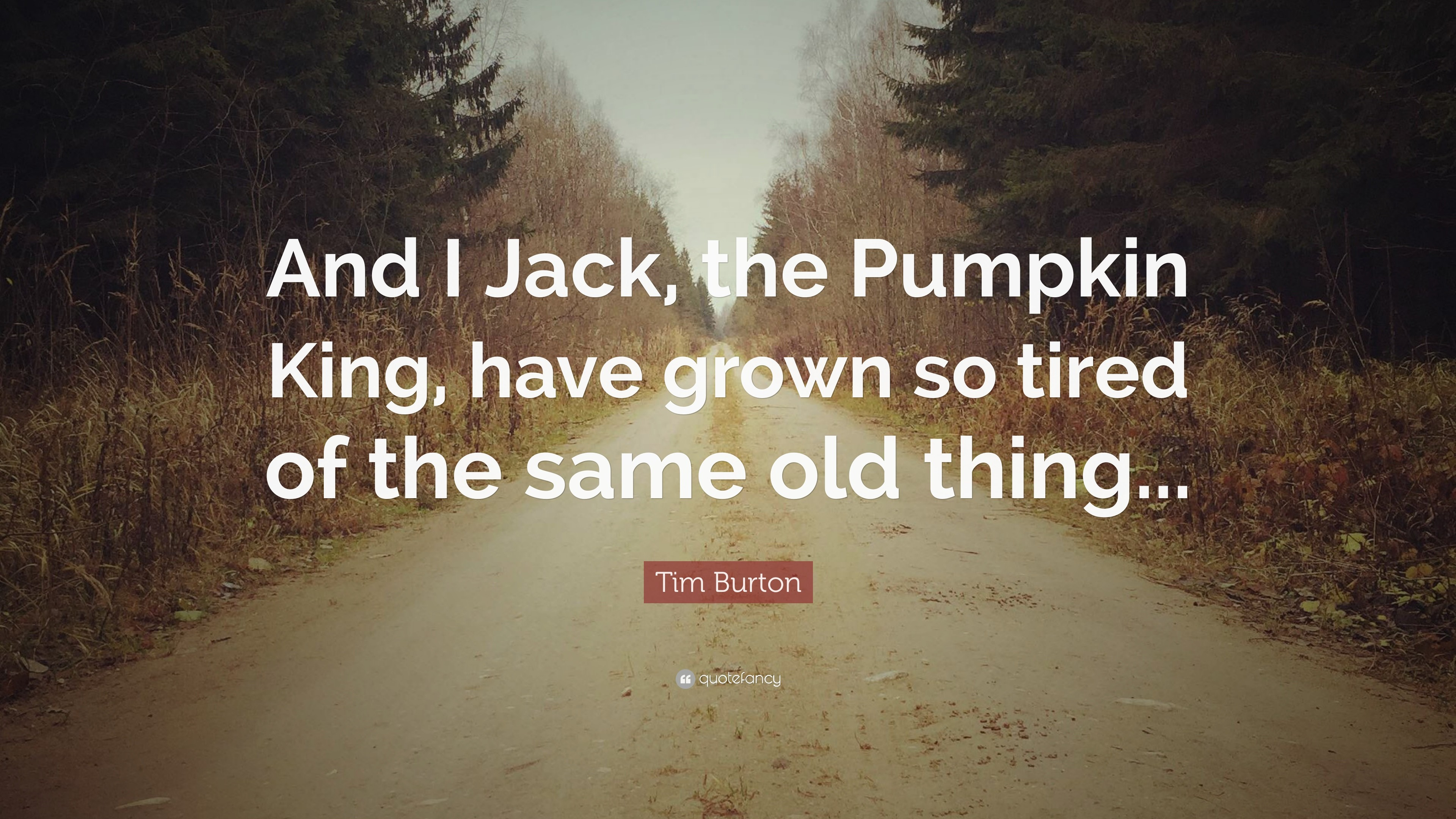 """Tim Burton Quote: """"And I Jack, the Pumpkin King, have grown so"""