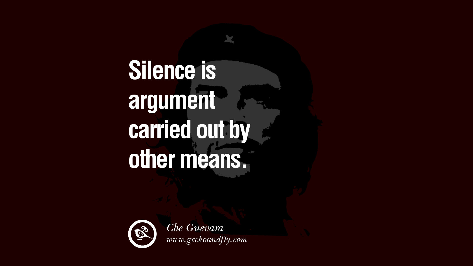 Silence is argument carried out by other means. – Che Guevara Quotes by  Fidel Castro