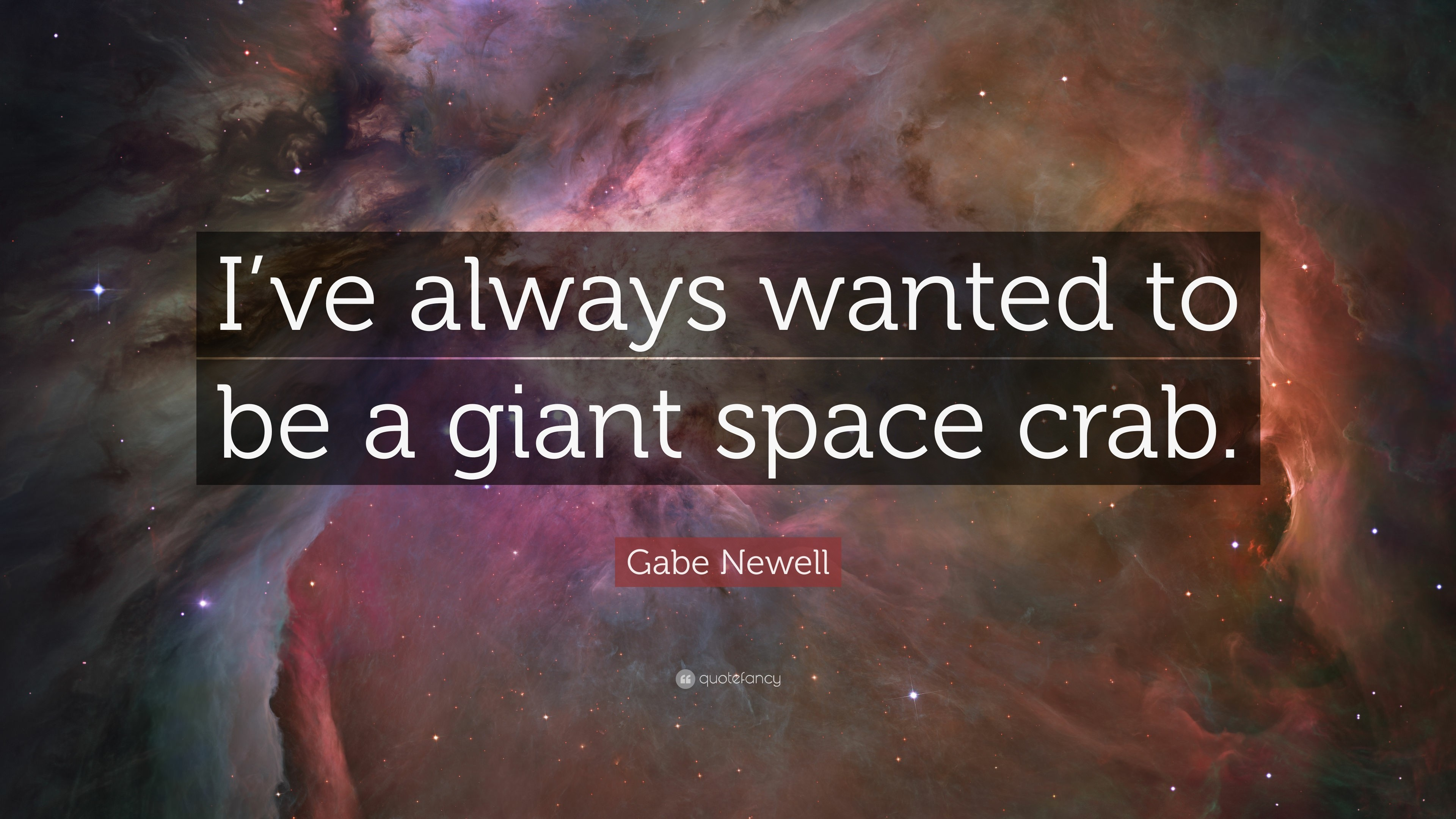 """Gabe Newell Quote: """"I've always wanted to be a giant space crab"""
