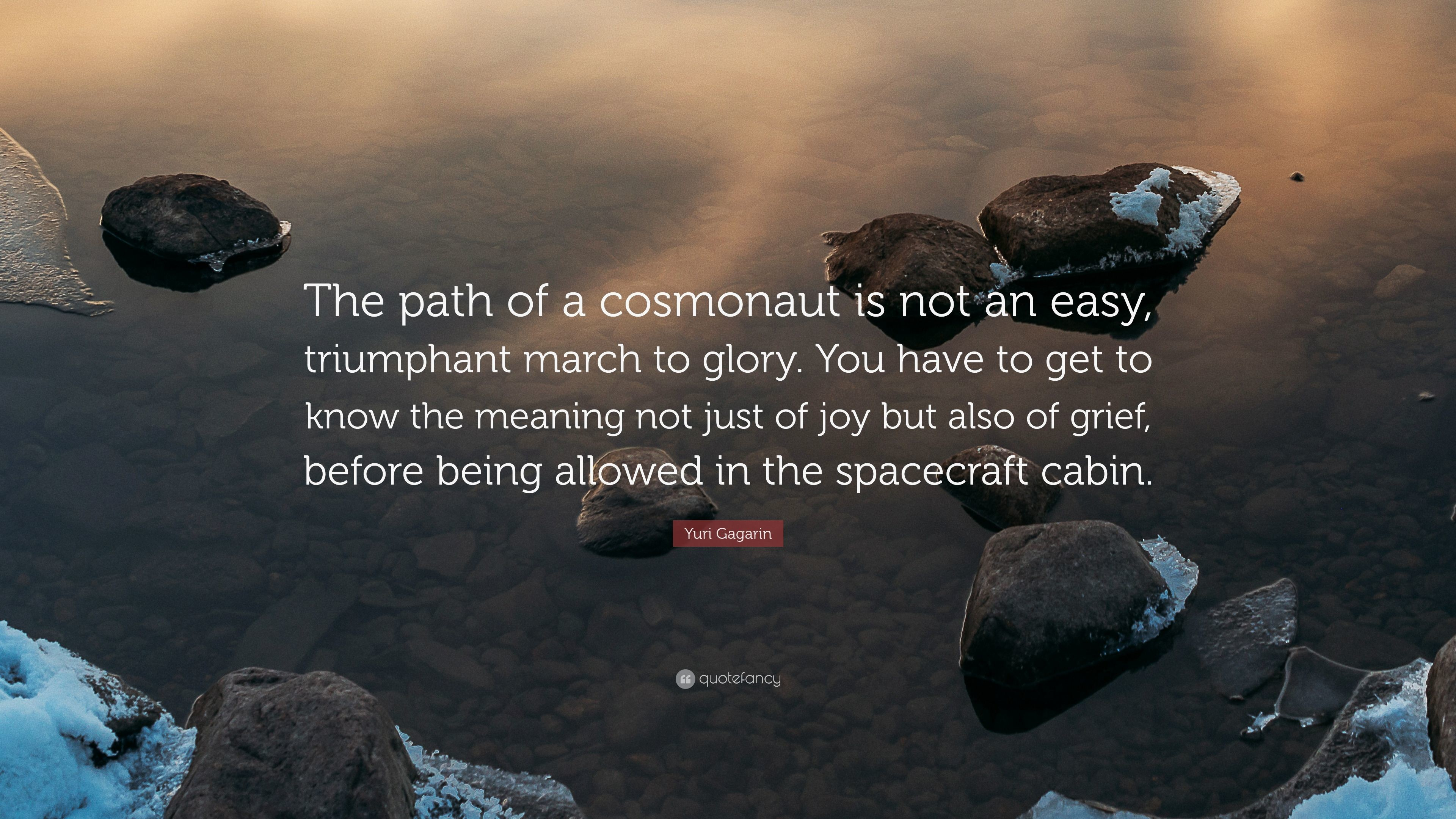 """Yuri Gagarin Quote: """"The path of a cosmonaut is not an easy, triumphant"""