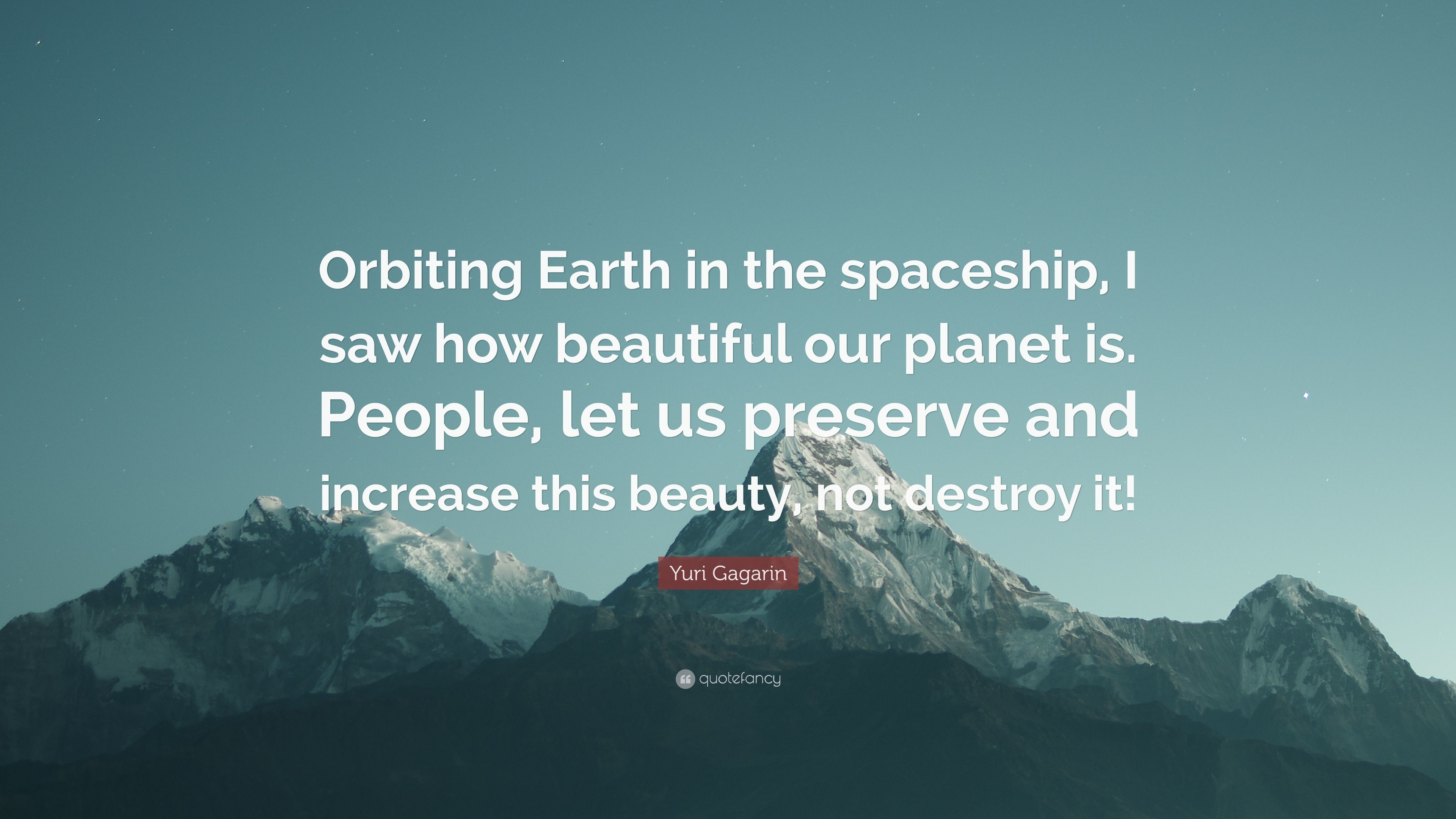 """Yuri Gagarin Quote: """"Orbiting Earth in the spaceship, I saw how beautiful  our"""