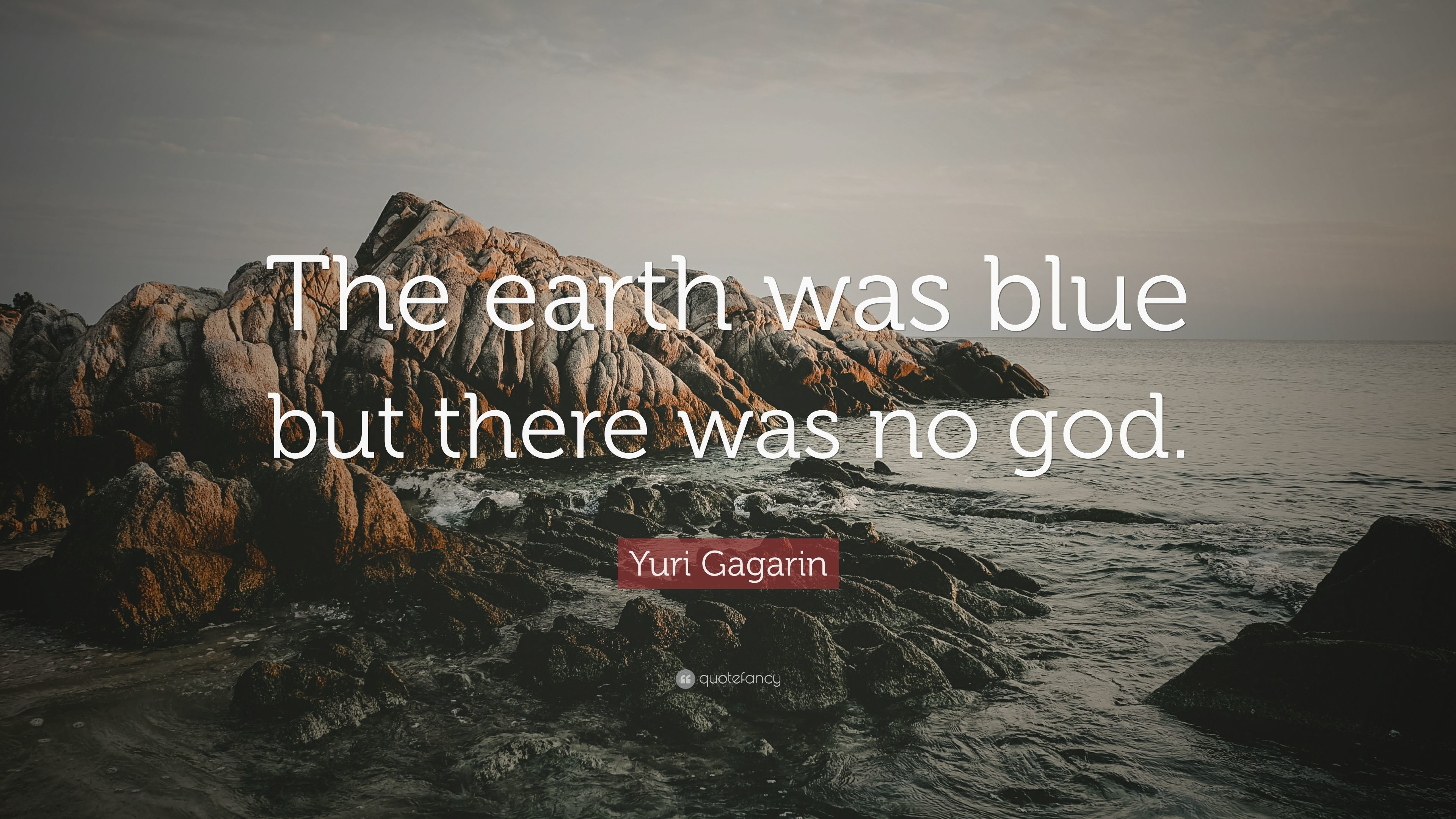 """Yuri Gagarin Quote: """"The earth was blue but there was no god."""""""