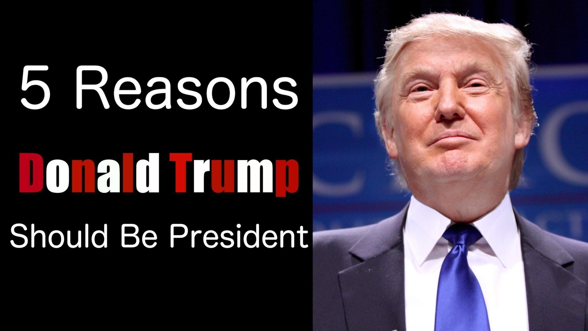 5 Reasons Donald Trump Should Be President