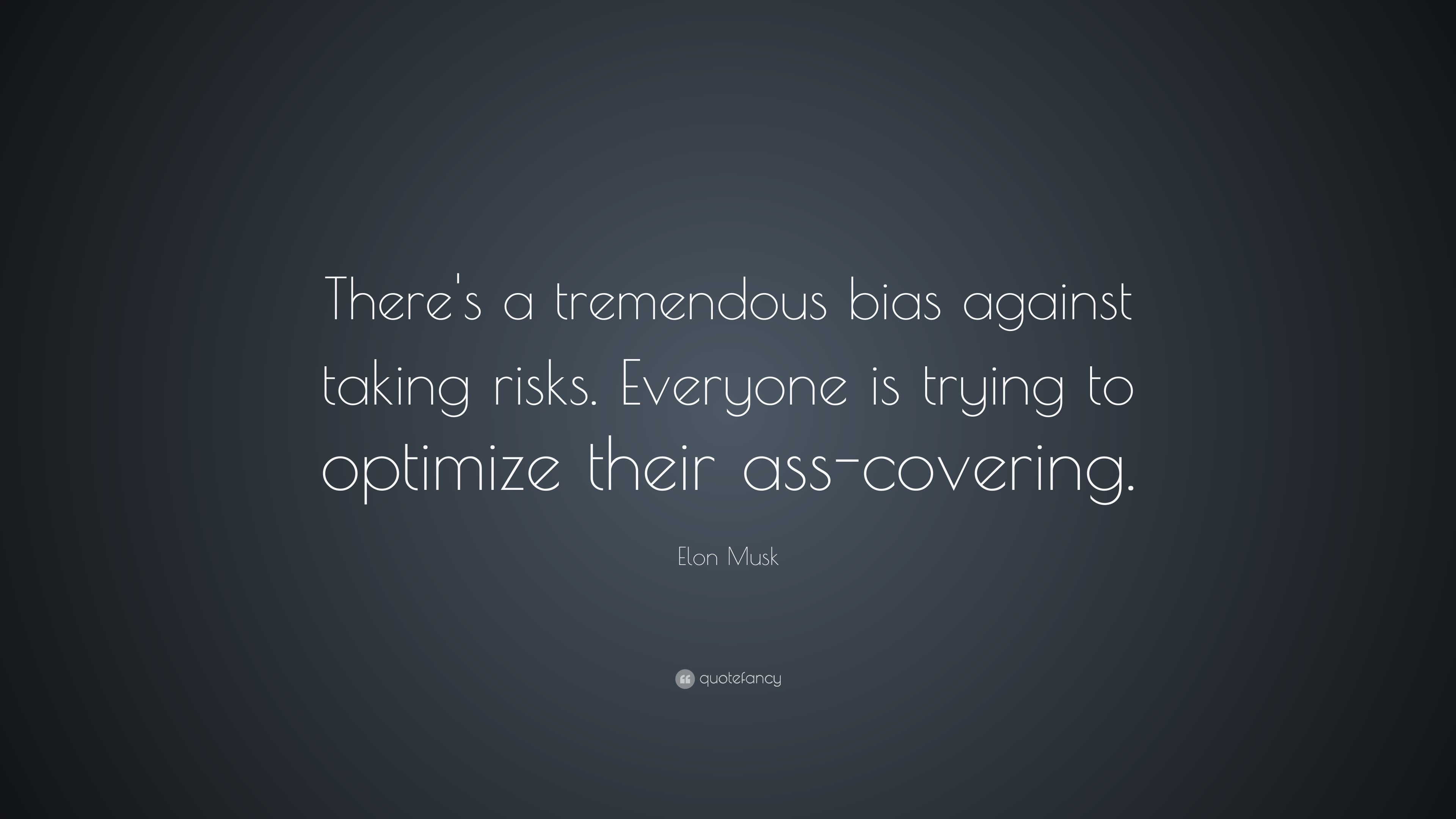 "Elon Musk Quote: ""There's a tremendous bias against taking risks. Everyone  is trying"