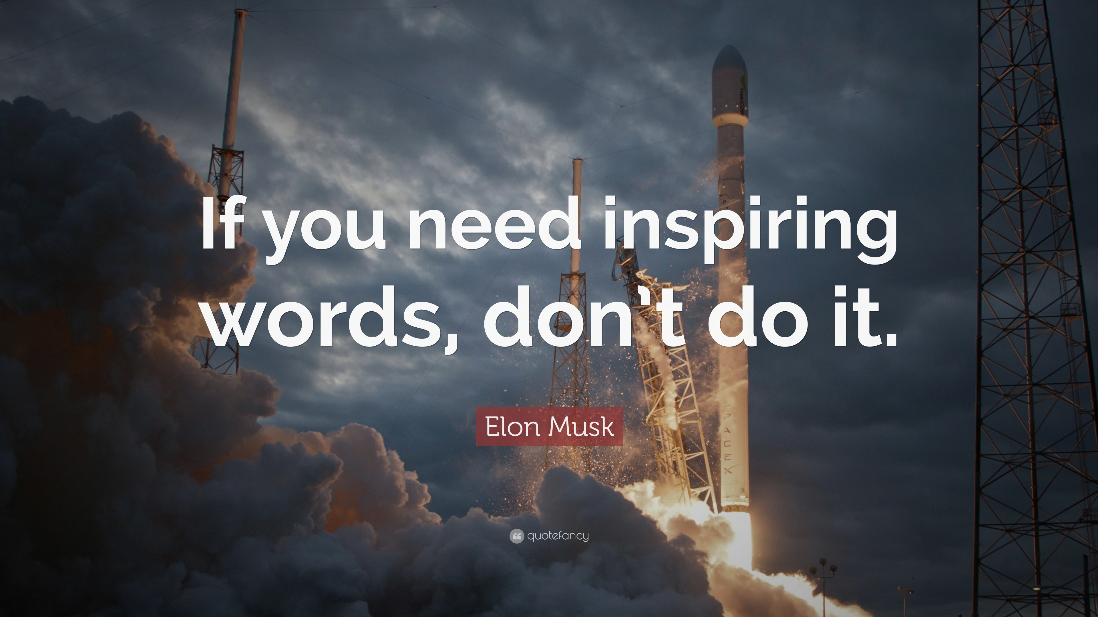 "Elon Musk Quote: ""If you need inspiring words, don't do it"