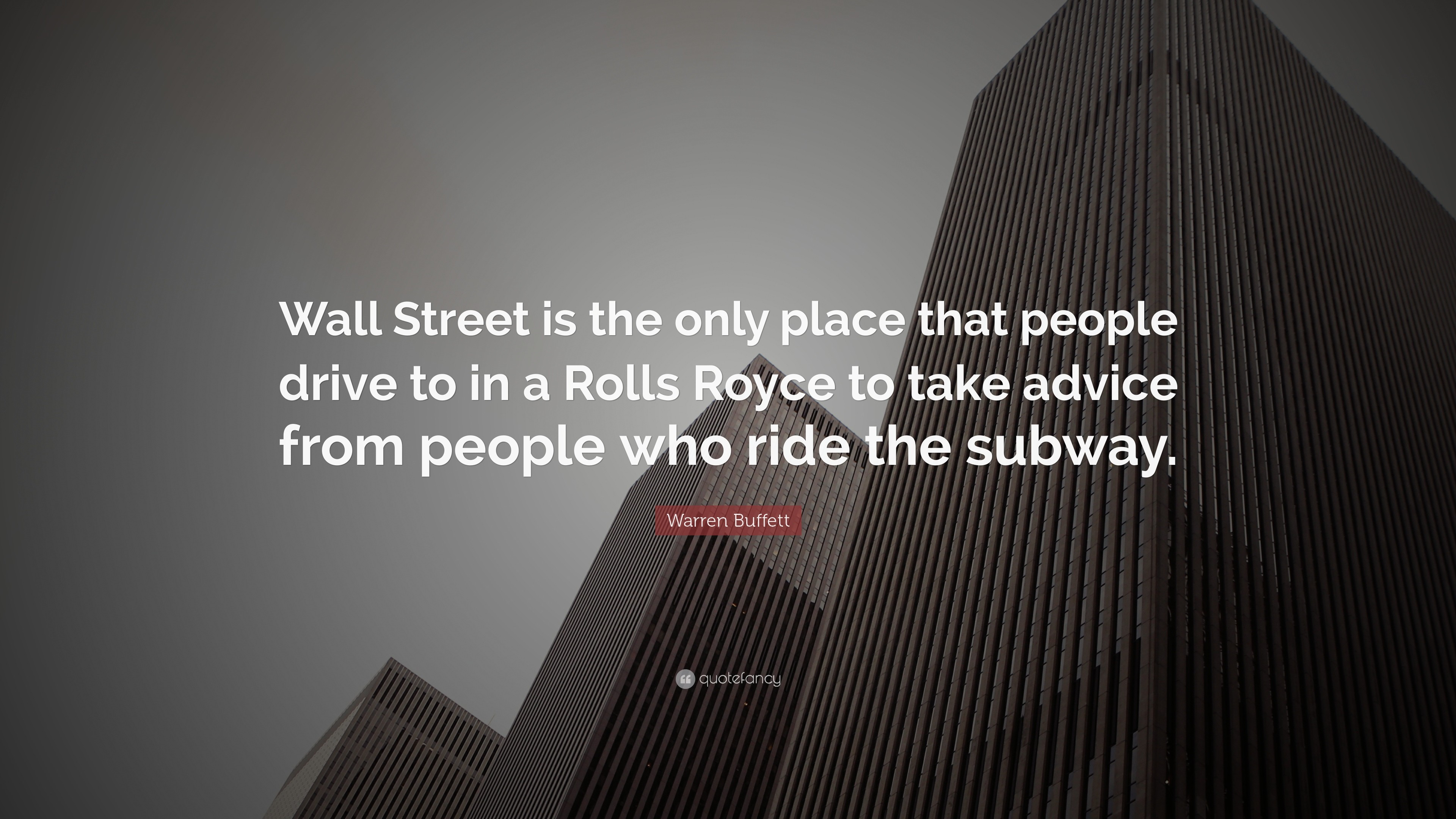 """Warren Buffett Quote: """"Wall Street is the only place that people drive to in"""