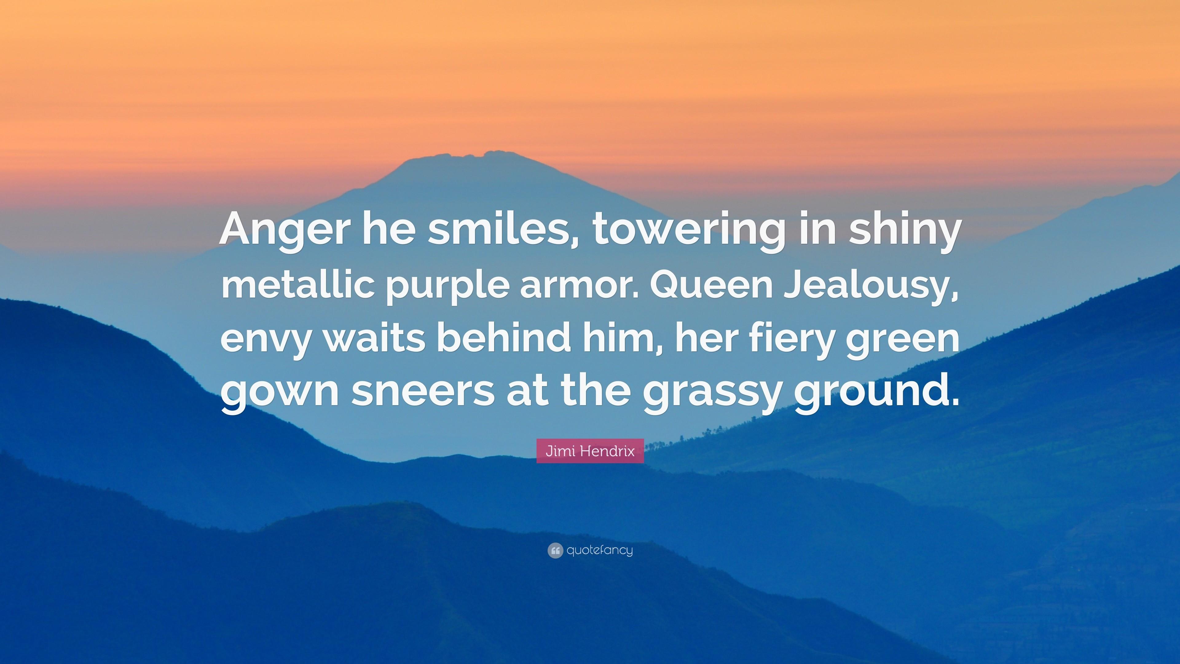 "Jimi Hendrix Quote: ""Anger he smiles, towering in shiny metallic purple  armor."