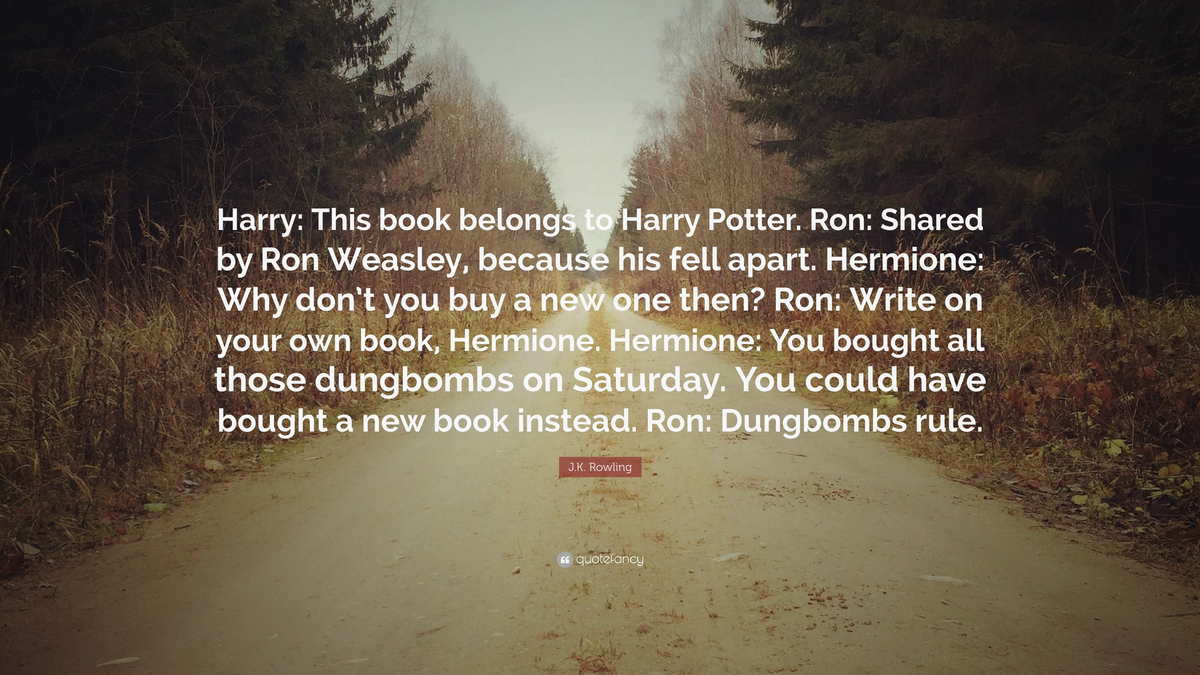 """J.K. Rowling Quote: """"Harry: This book belongs to Harry Potter. Ron:"""