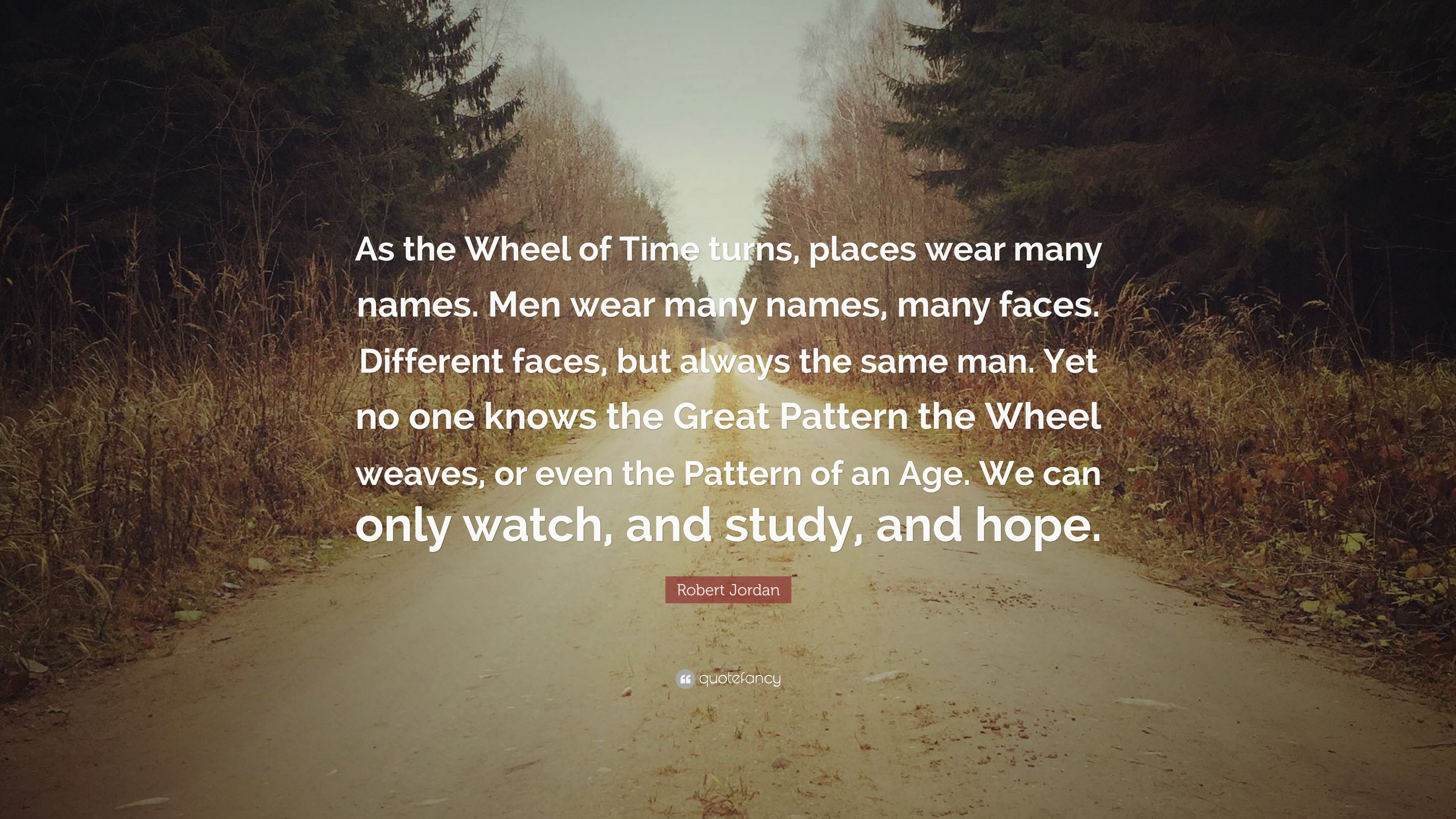 """Robert Jordan Quote: """"As the Wheel of Time turns, places wear many names"""