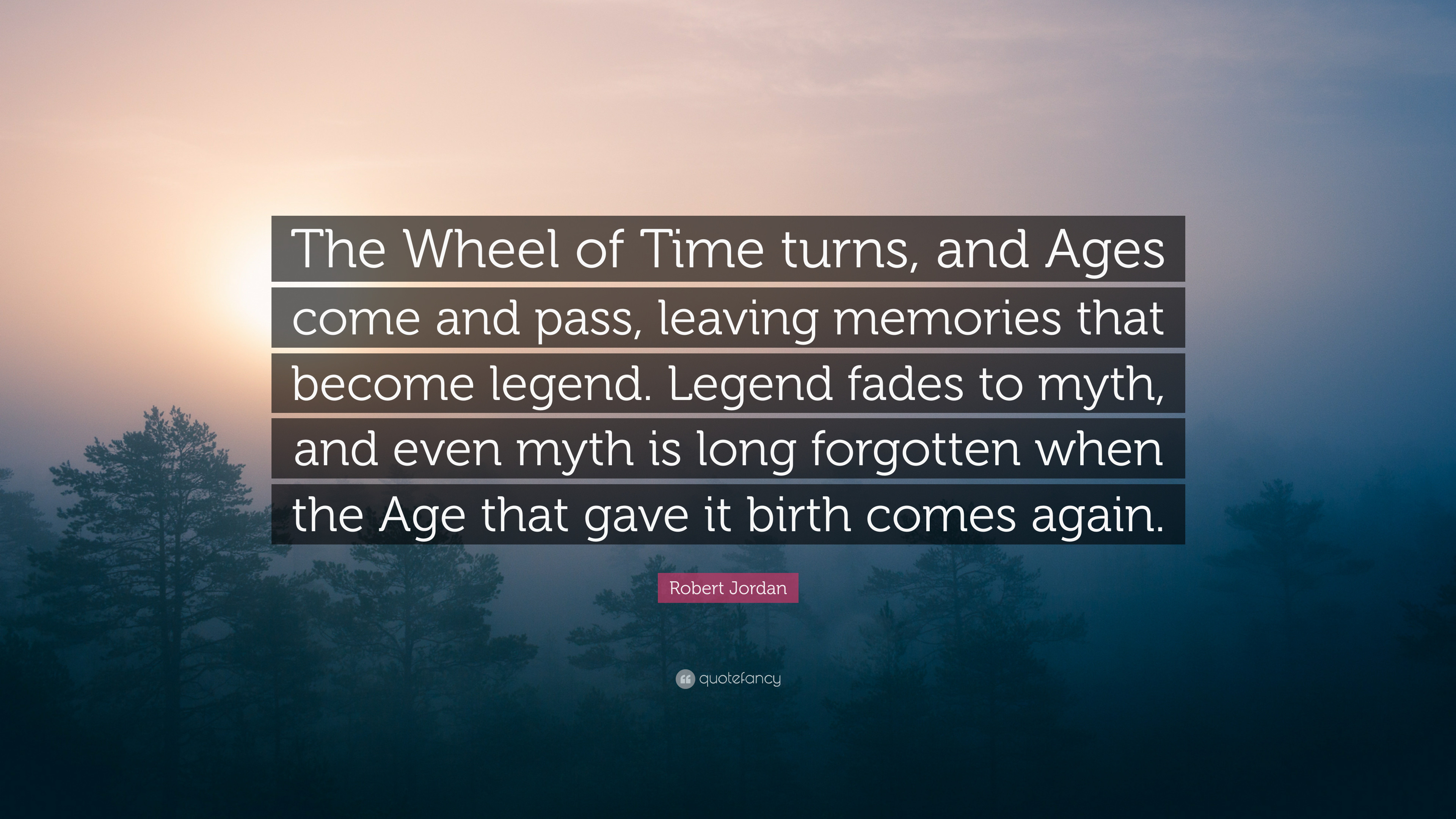 """Robert Jordan Quote: """"The Wheel of Time turns, and Ages come and pass"""