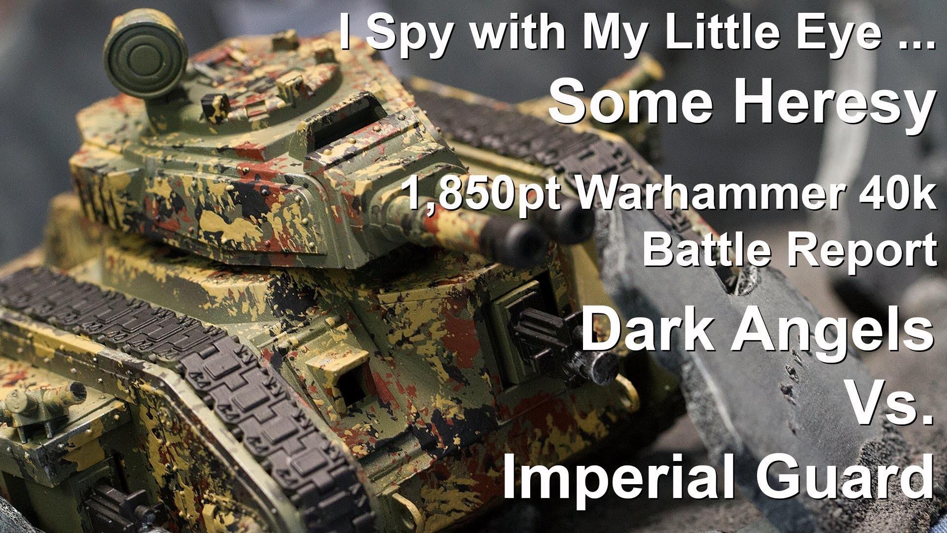 Heresy – 1,850pt Warhammer 40K Battle Report – Imperial Guard Vs. Dark  Angels – YouTube