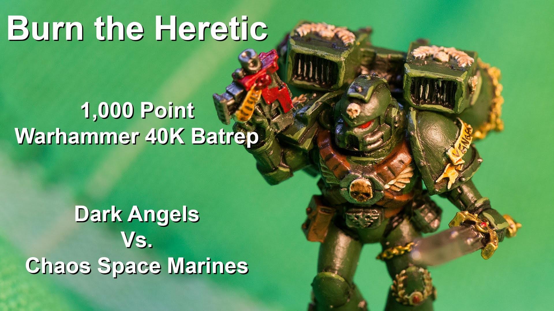 Burn the Heretic – 1,000pt Warhammer 40K Battle Report – Dark Angels Vs.  Chaos Space Marines