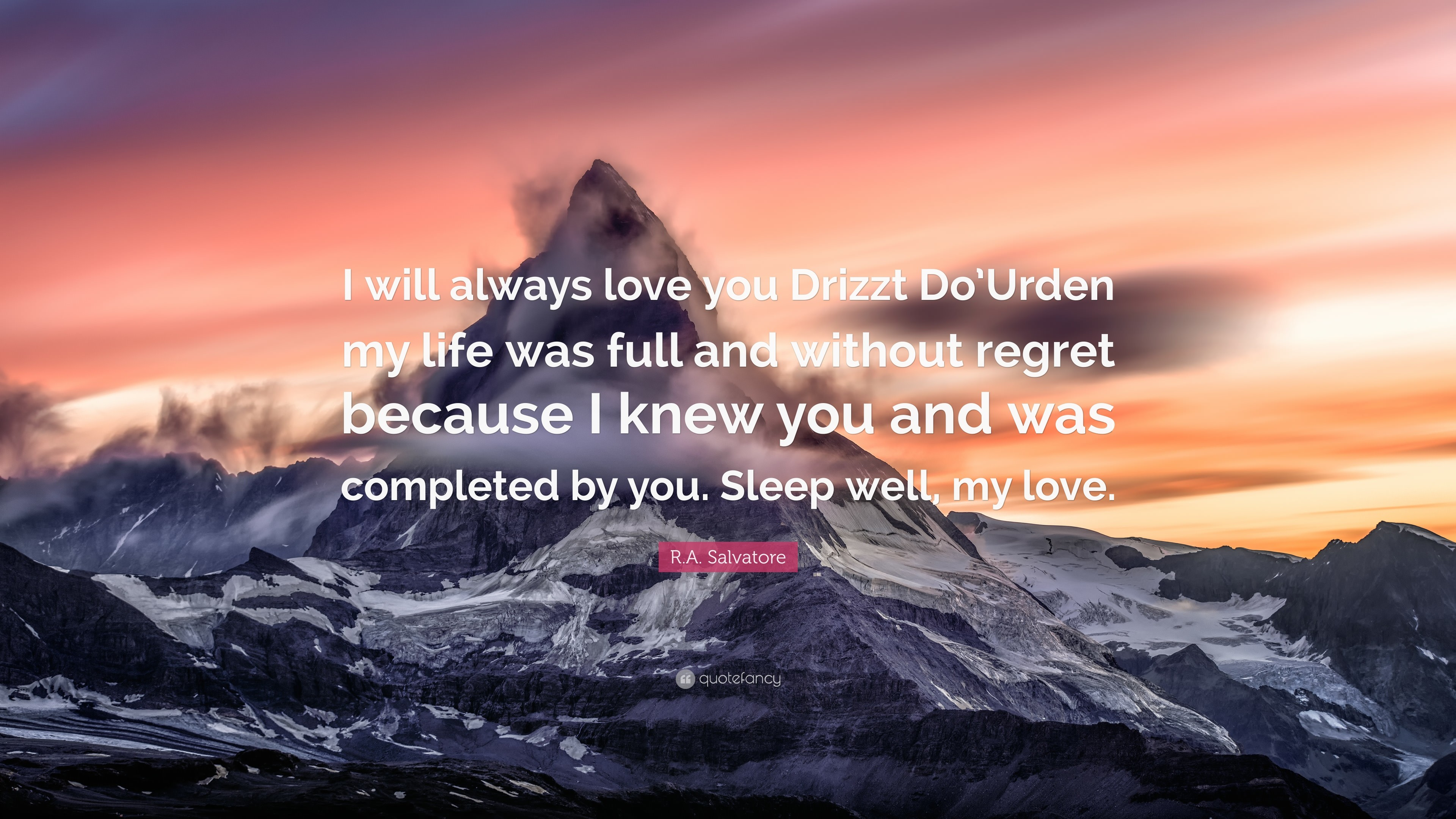 """R.A. Salvatore Quote: """"I will always love you Drizzt Do'Urden my life"""