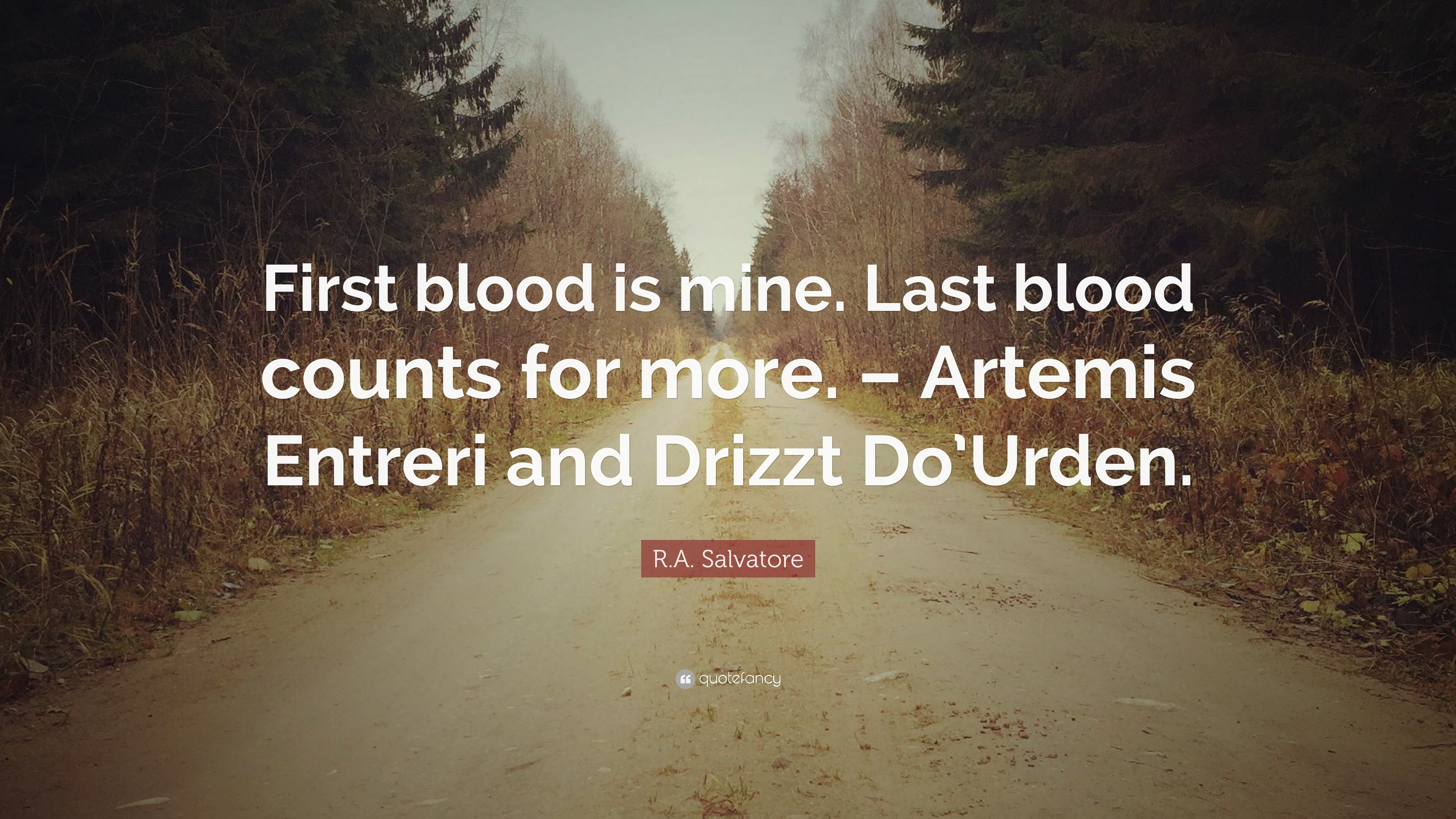 """R.A. Salvatore Quote: """"First blood is mine. Last blood counts for more."""
