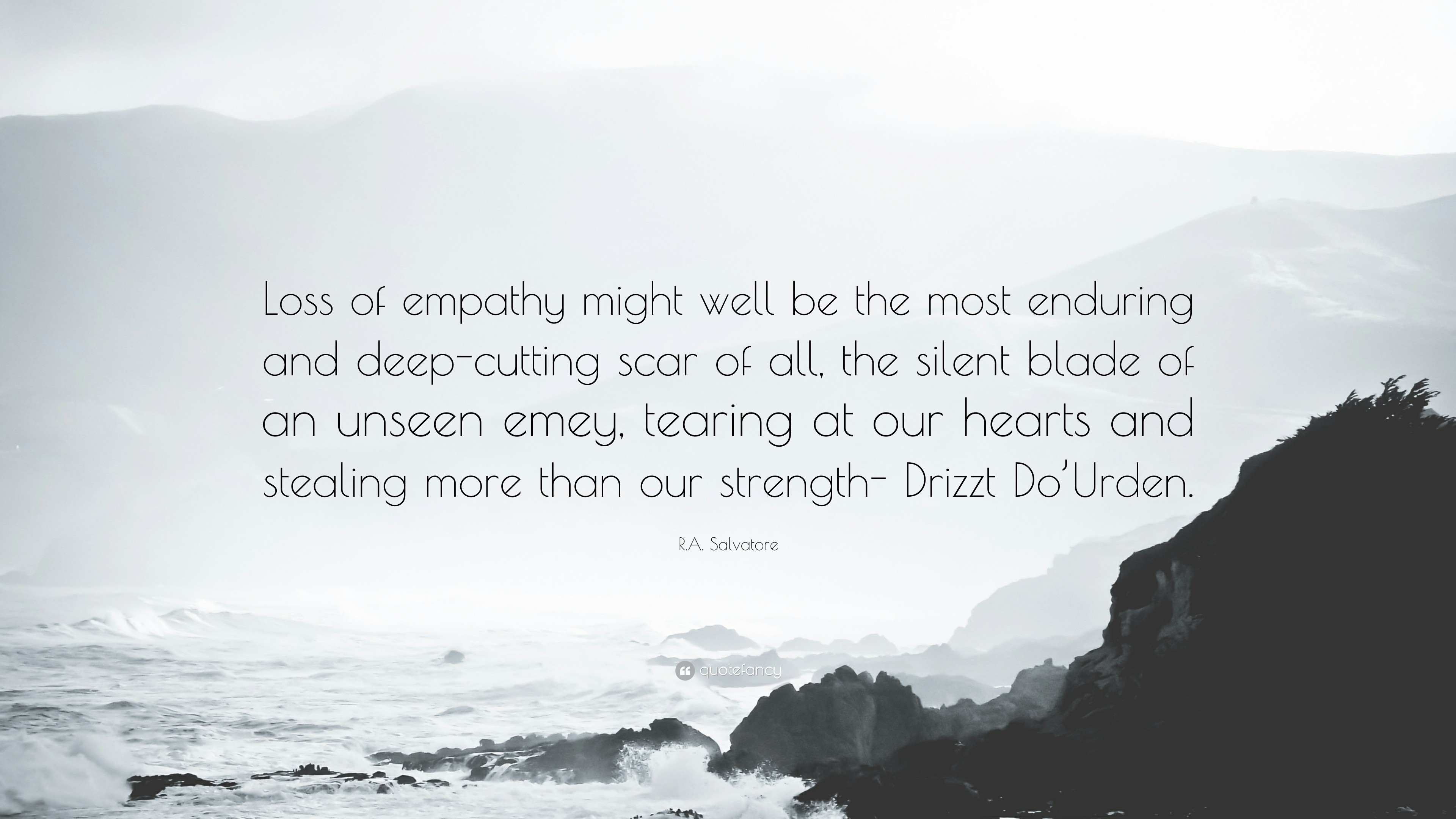 """R.A. Salvatore Quote: """"Loss of empathy might well be the most enduring and  deep"""