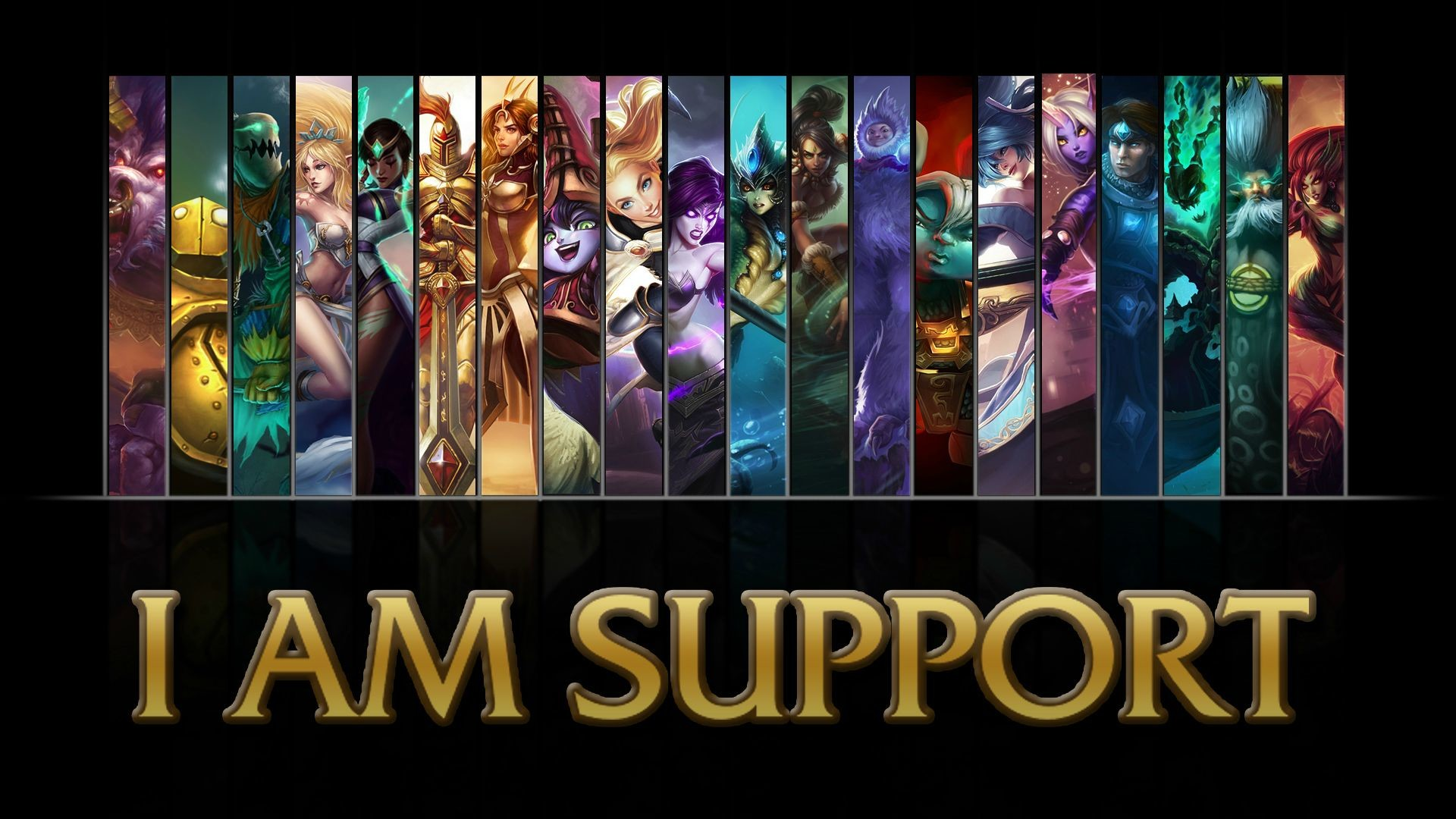 """League of Legends """"I AM SUPPORT"""" wallpaper I created"""