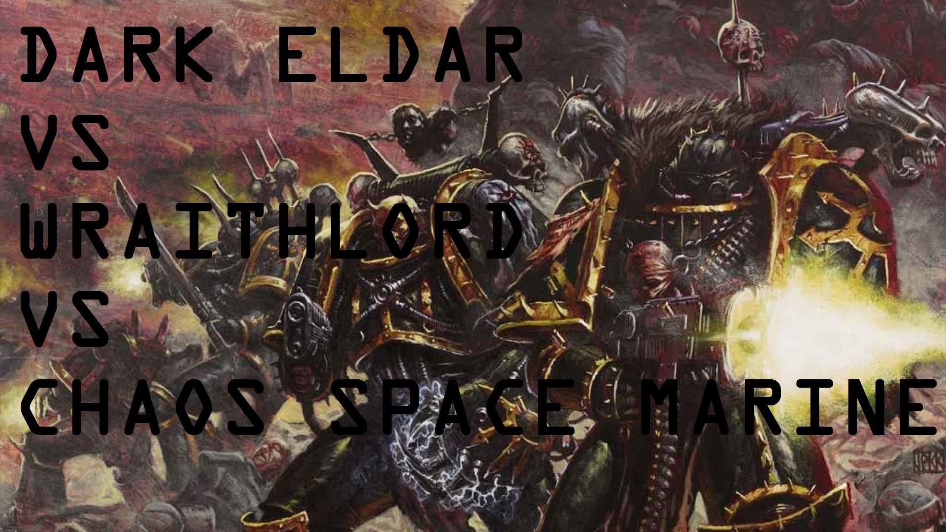 WH40K – DARK ELDAR VS WRAITHLORD VS CHAOS SPACE MARINE