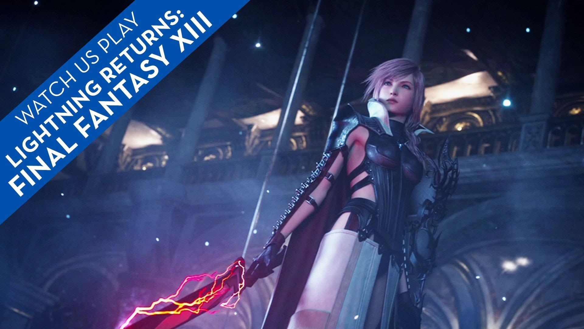 Watch Us Play Lightning Returns: Final Fantasy XIII