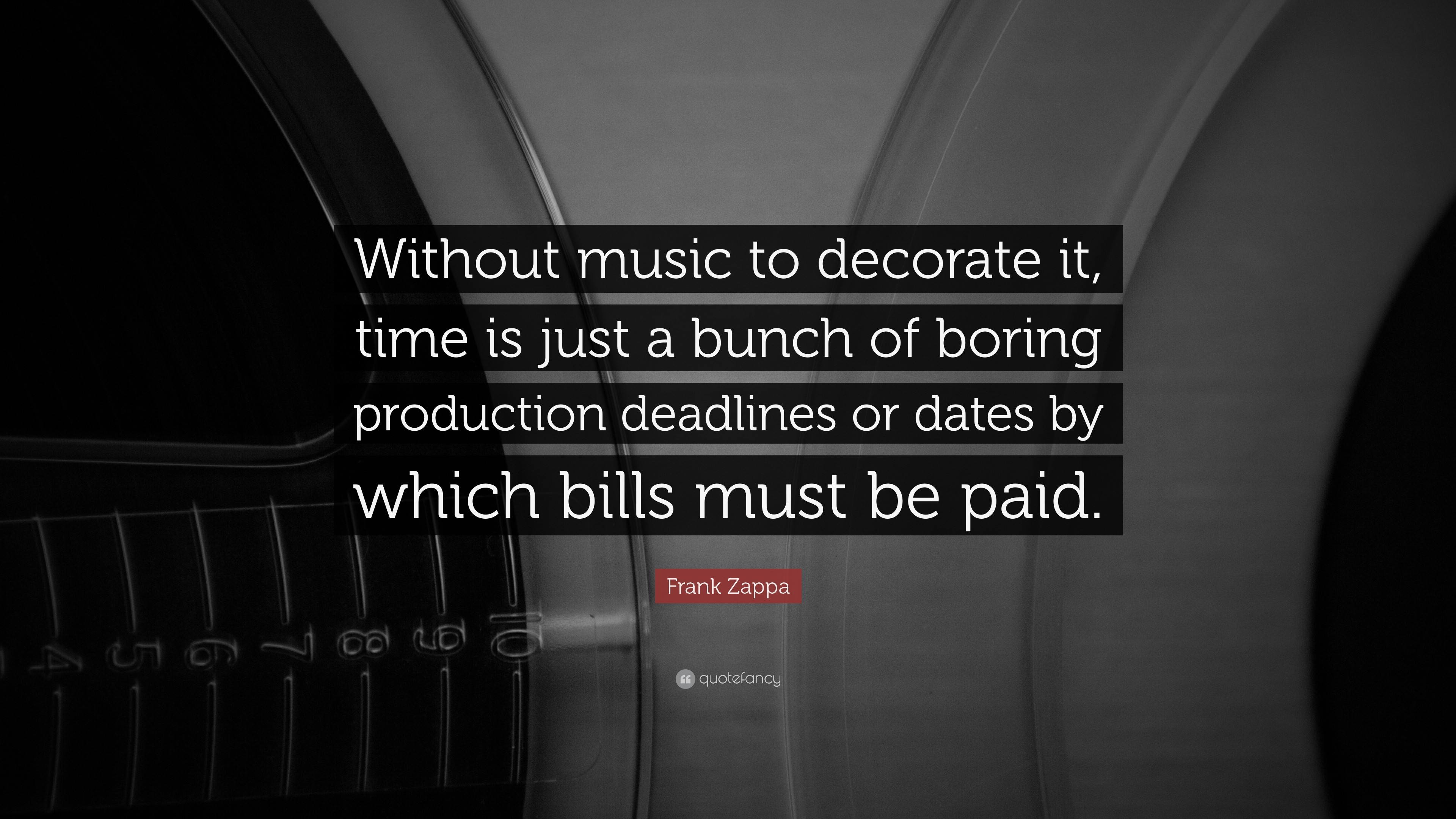 """Music Quotes: """"Without music to decorate it, time is just a bunch of"""