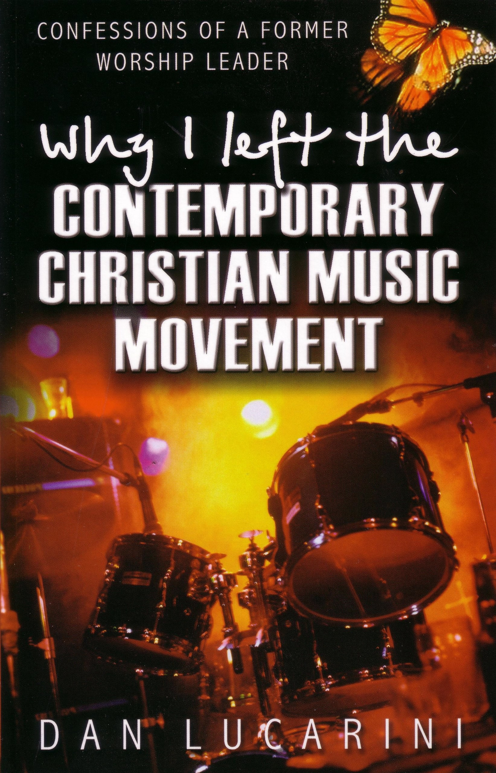 Why I Left the Contemporary Christian Music Movement: Confessions of a  Former Worship Leader: Dan Lucarini: 9780852345177: Amazon.com: Books