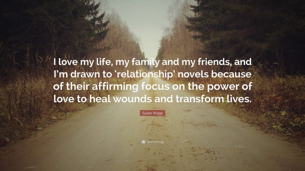 """Susan Wiggs Quote: """"I love my life, my family and my friends,"""