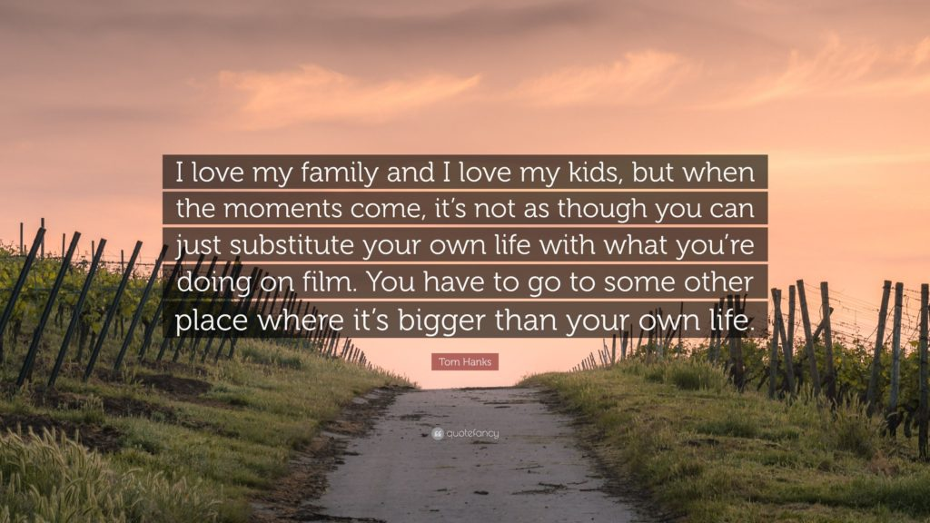 """Tom Hanks Quote: """"I love my family and I love my kids, but"""