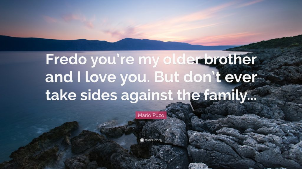 """Mario Puzo Quote: """"Fredo you're my older brother and I love you"""