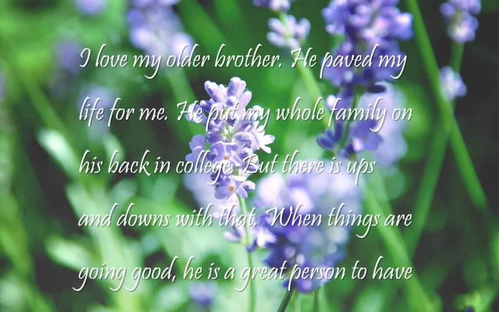 life changing, true love Quotes Wallpapers – I love my older brother. He  paved