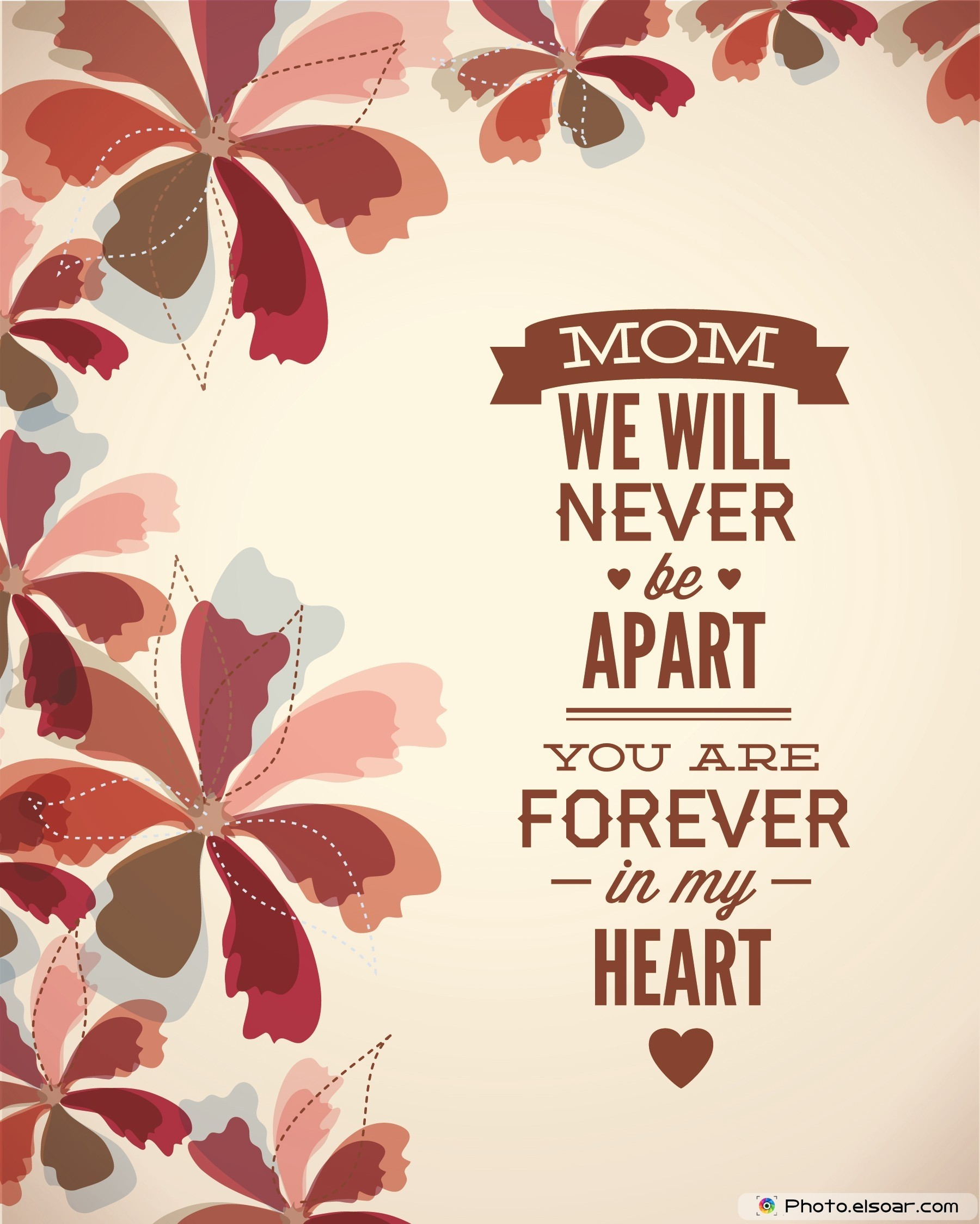 Mom We Will Never Be Apart. You Are Forever In My Heart
