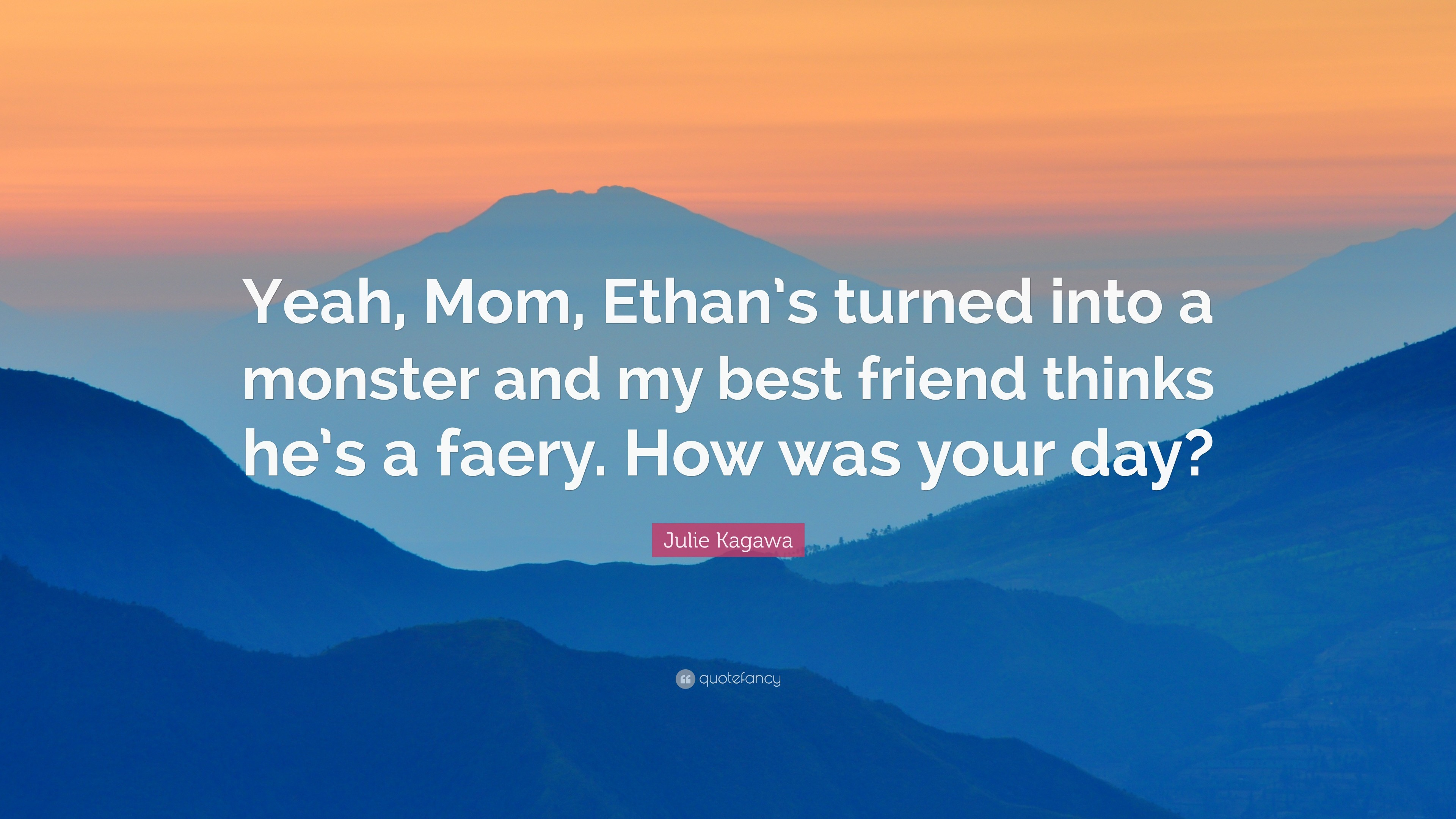 """Julie Kagawa Quote: """"Yeah, Mom, Ethan's turned into a monster and my"""