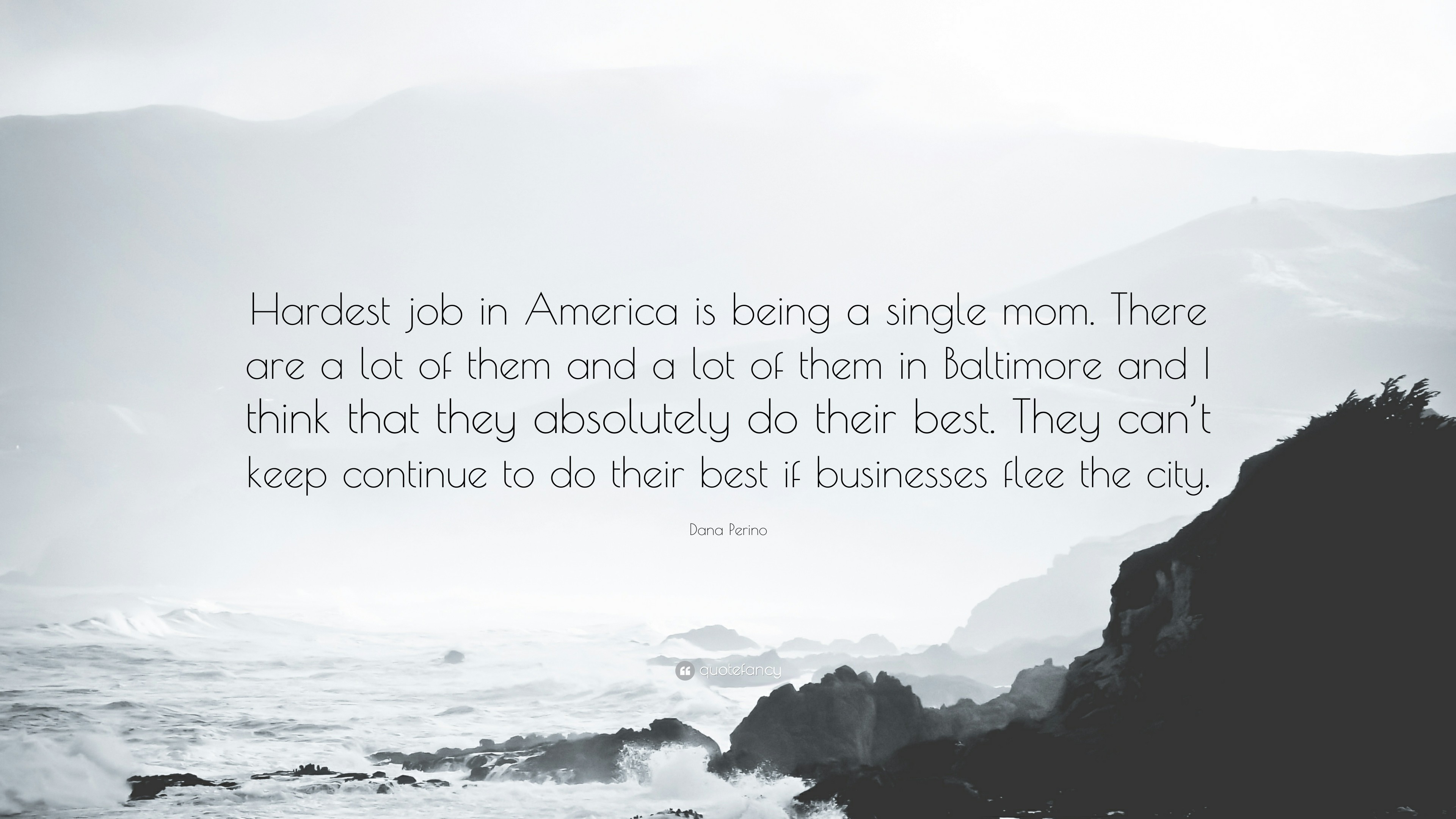 """Dana Perino Quote: """"Hardest job in America is being a single mom. There"""