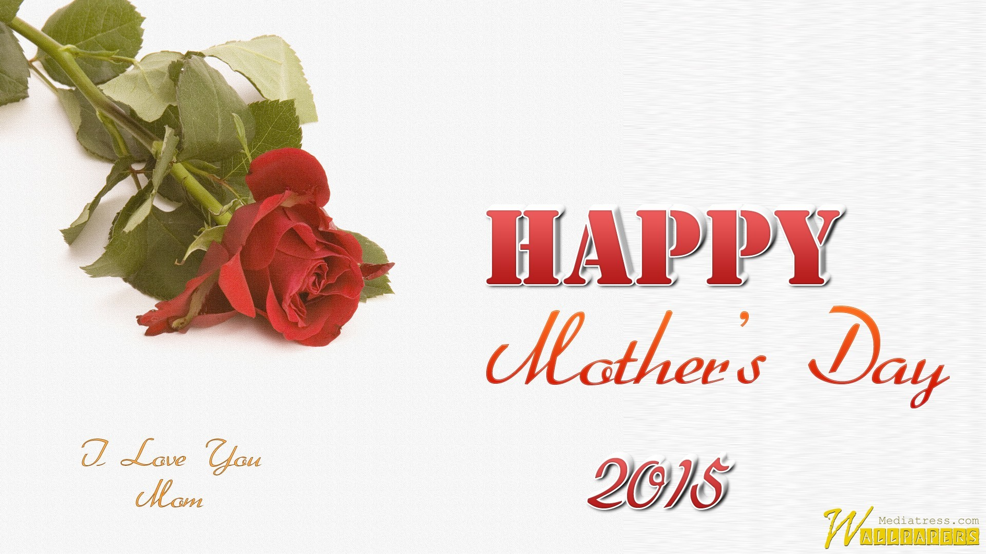 Happy Mother's Day 2015 And I Love You Mom Wallpaper