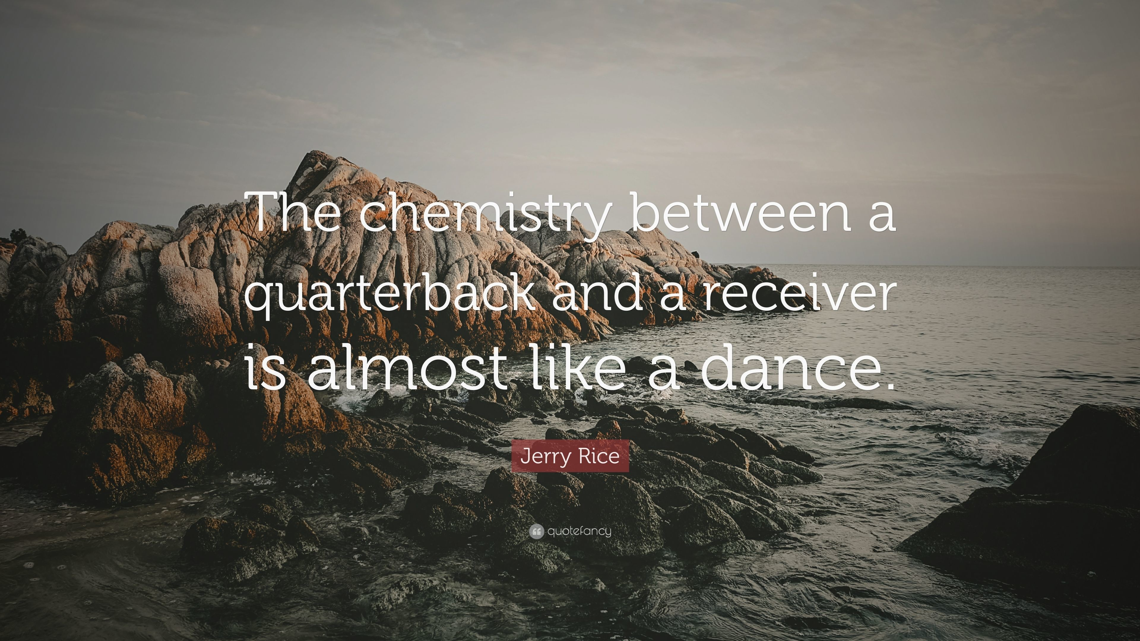 """Jerry Rice Quote: """"The chemistry between a quarterback and a receiver is  almost like"""