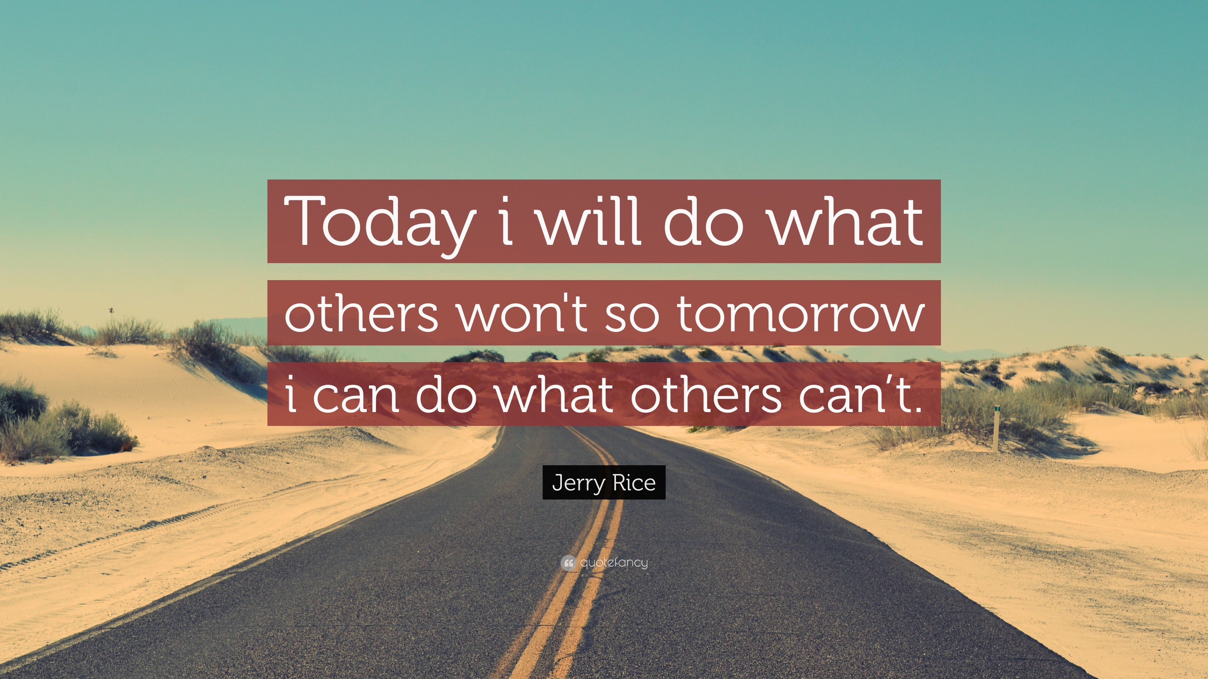 """Jerry Rice Quote: """"Today i will do what others won't so tomorrow"""