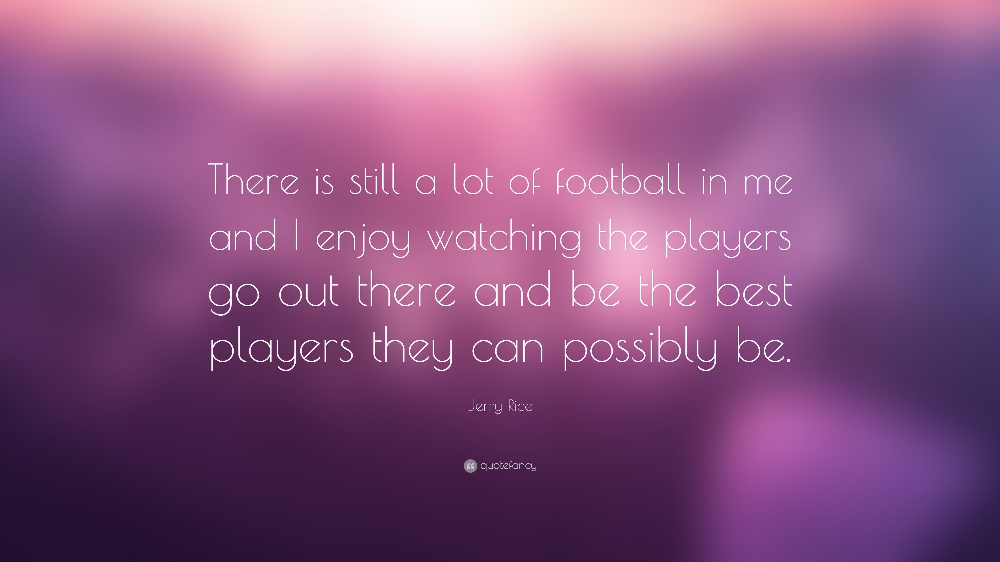 """Jerry Rice Quote: """"There is still a lot of football in me and I"""