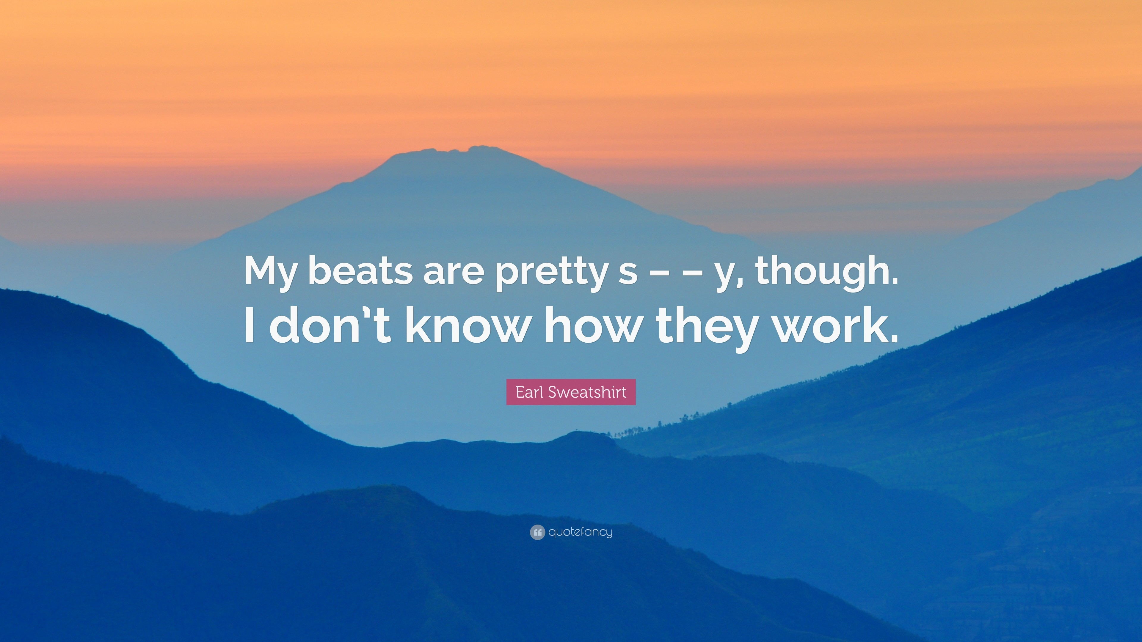 "Earl Sweatshirt Quote: ""My beats are pretty s – – y, though."