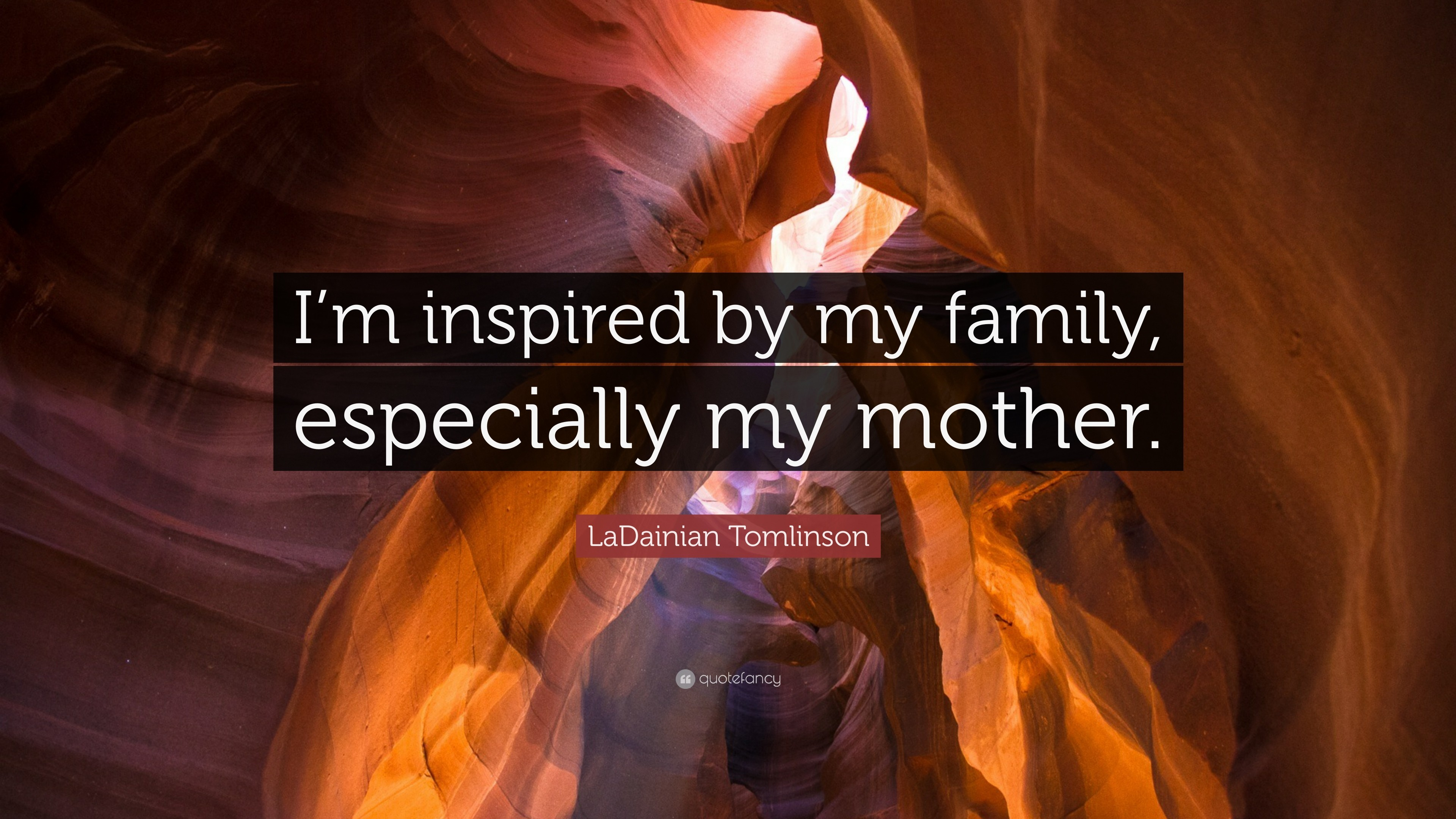 """LaDainian Tomlinson Quote: """"I'm inspired by my family, especially my mother"""