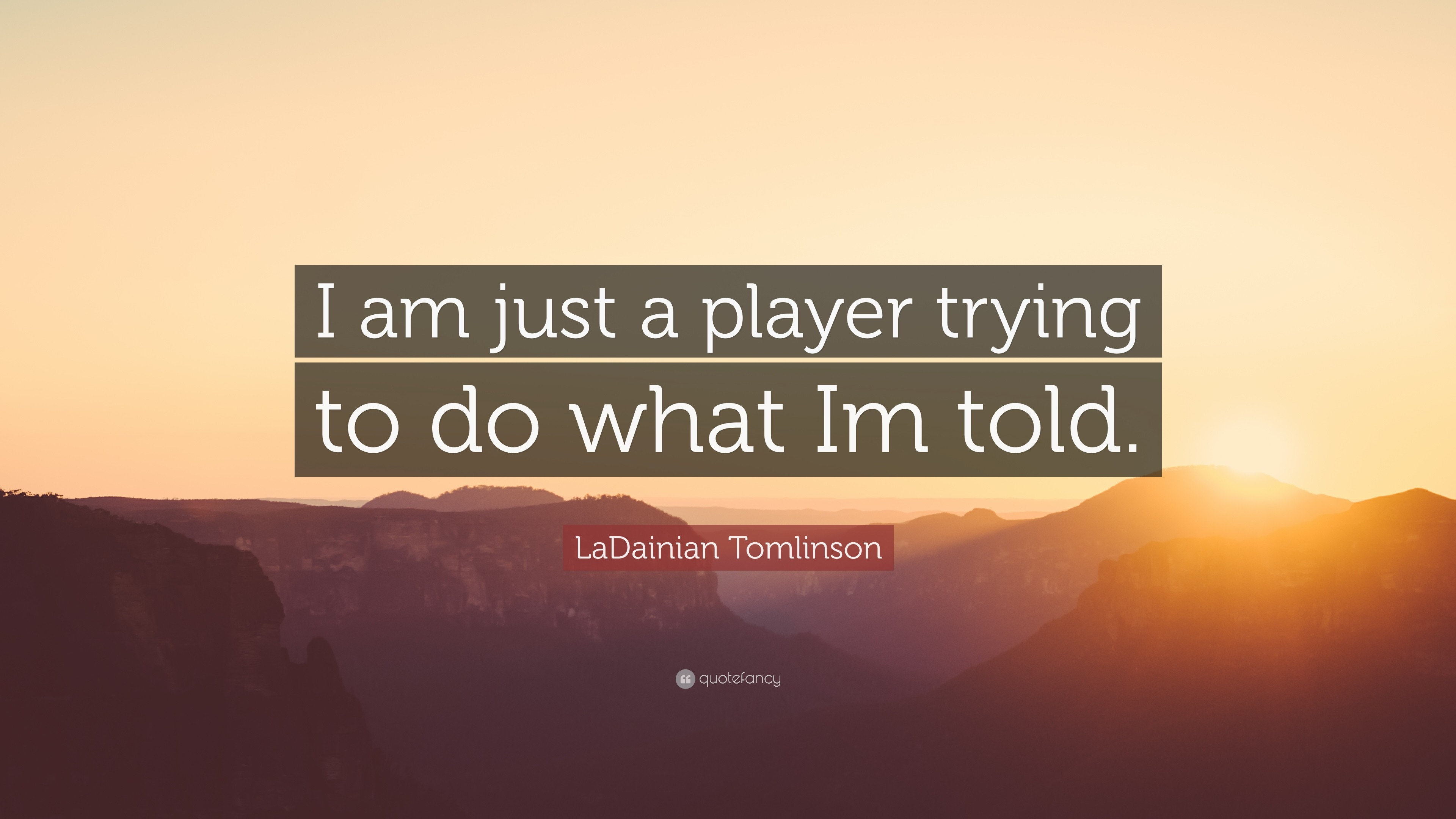 """LaDainian Tomlinson Quote: """"I am just a player trying to do what Im told"""