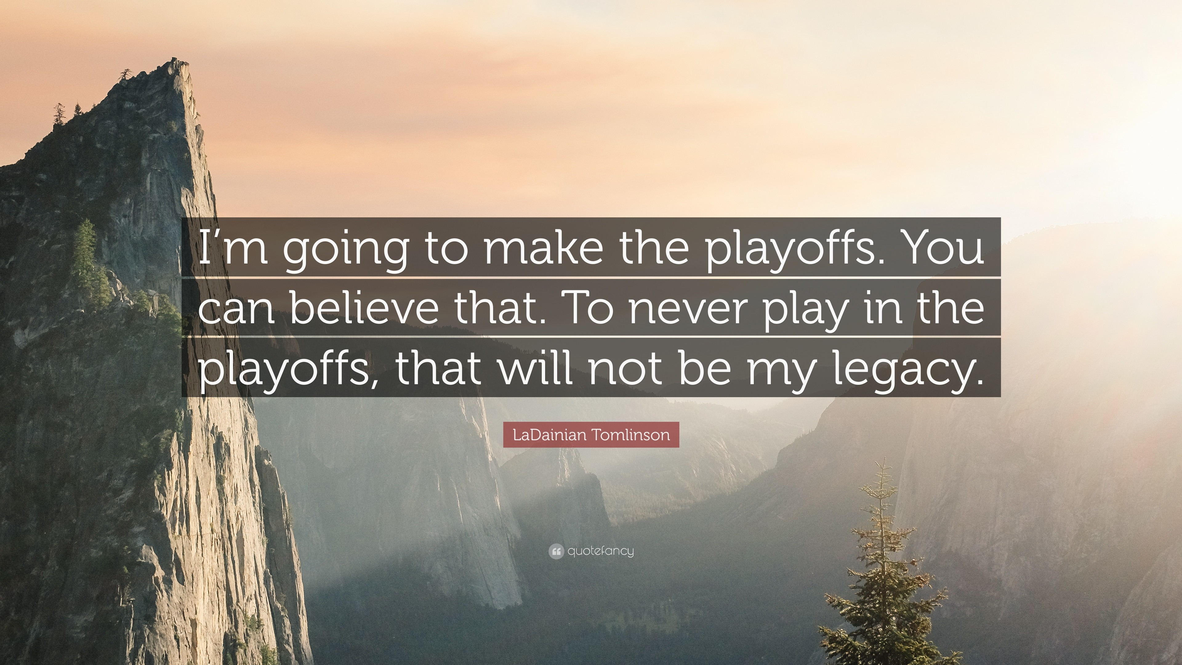 """LaDainian Tomlinson Quote: """"I'm going to make the playoffs. You can"""