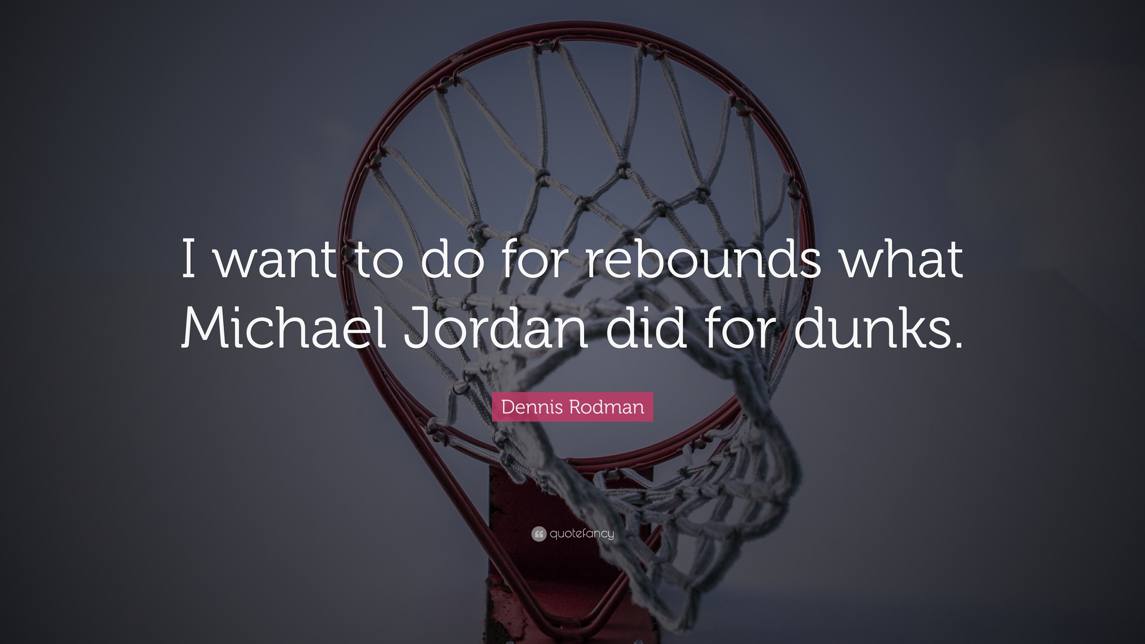 """Dennis Rodman Quote: """"I want to do for rebounds what Michael Jordan did for"""