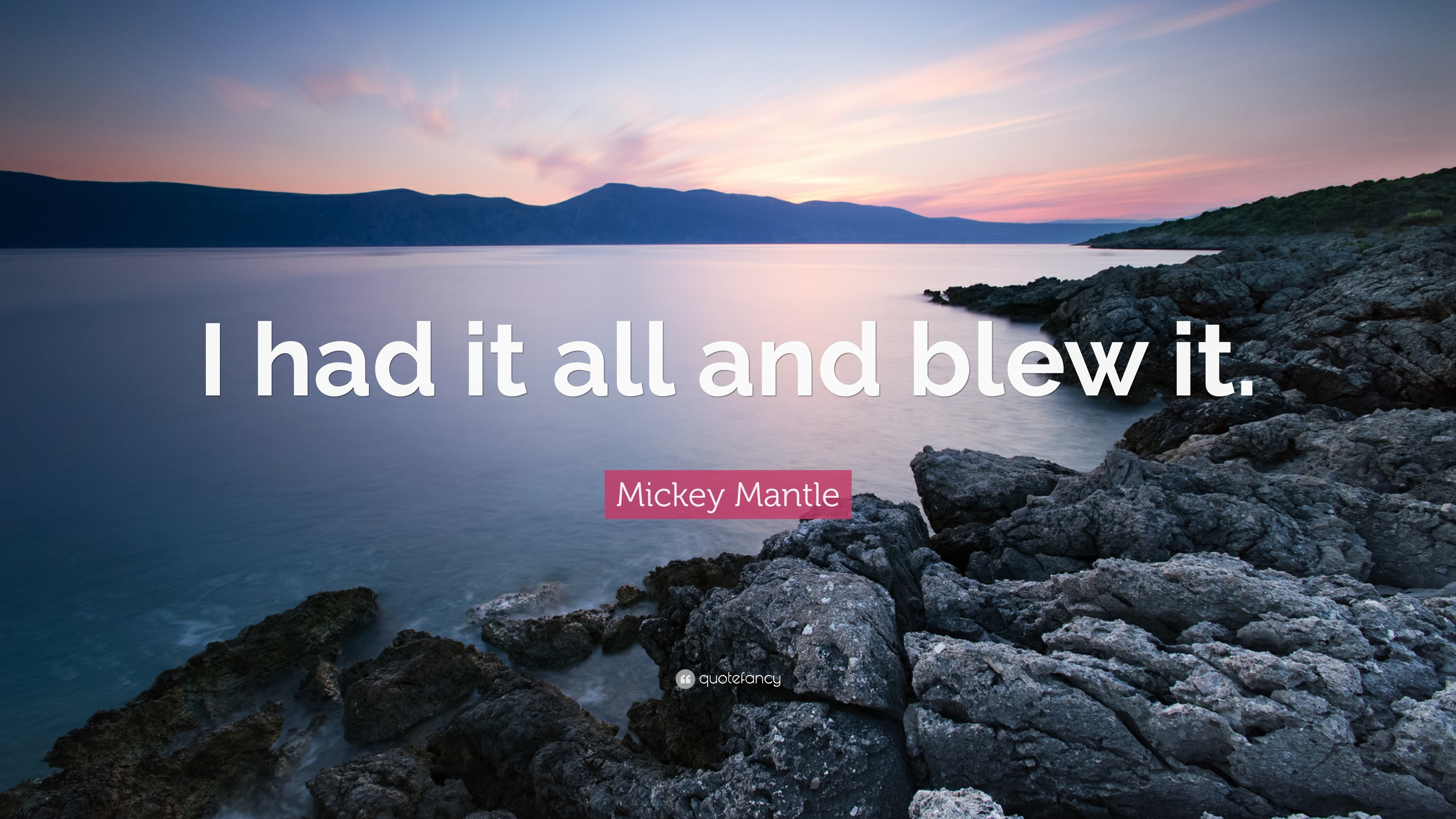 """Mickey Mantle Quote: """"I had it all and blew it."""""""