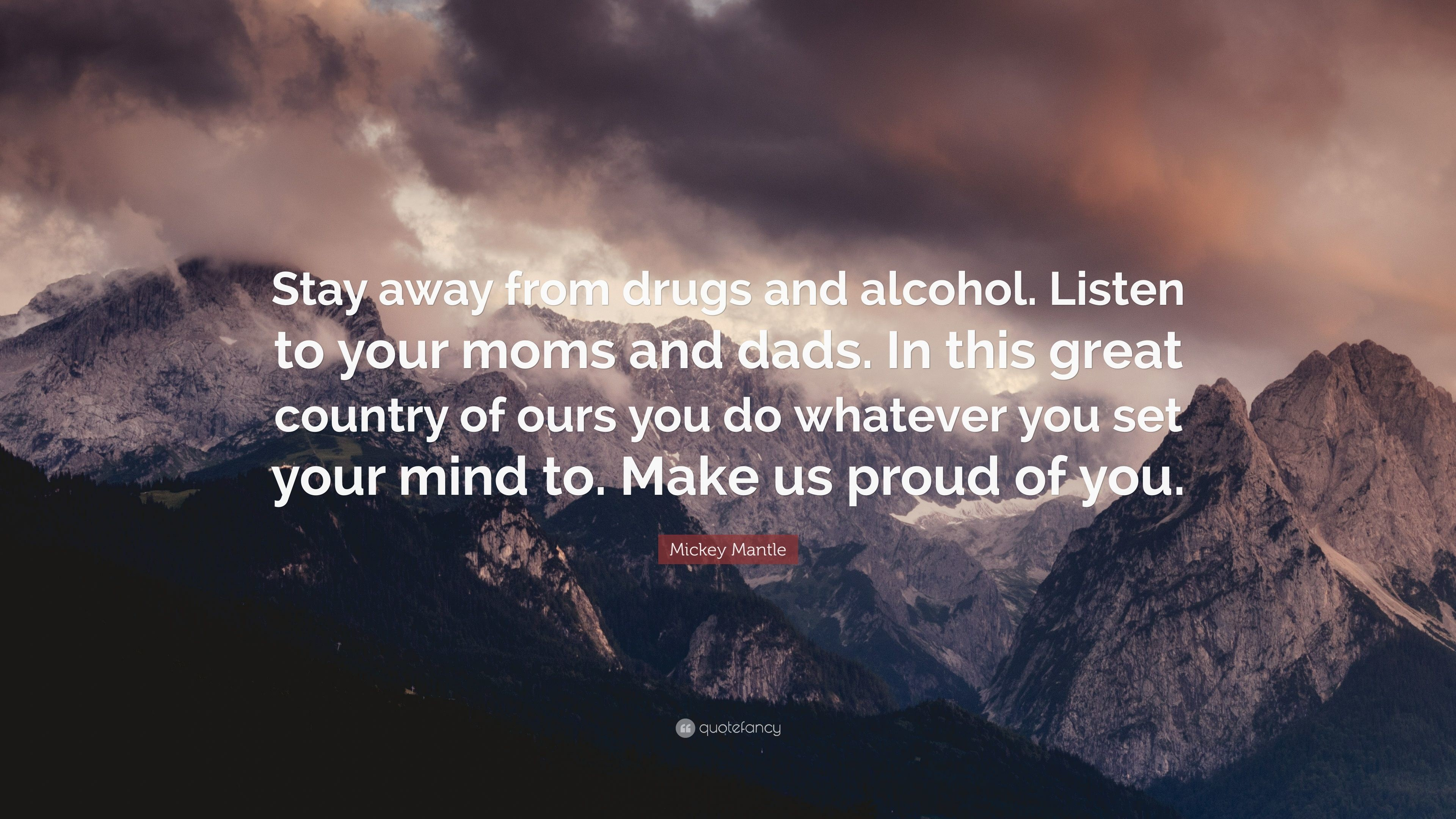 """Mickey Mantle Quote: """"Stay away from drugs and alcohol. Listen to your moms"""